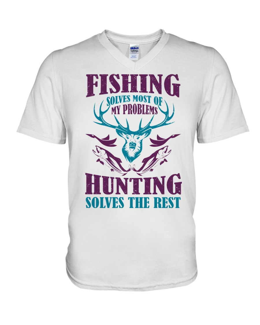 Fishing solves most of my problems hunting solves the rest Unisex V-neck Tee