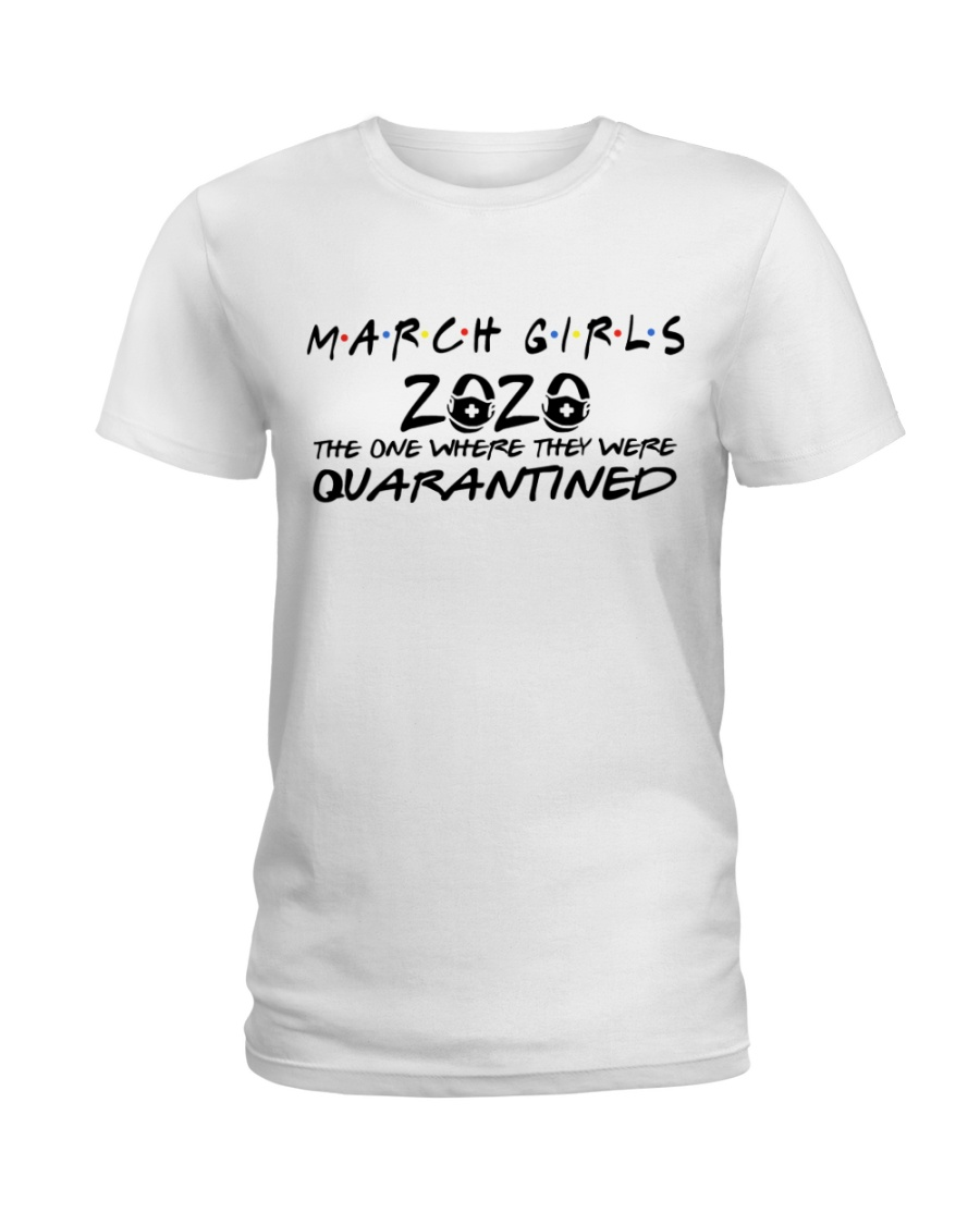 March girls 2020 the one where they were quarantined Women's T-shirt