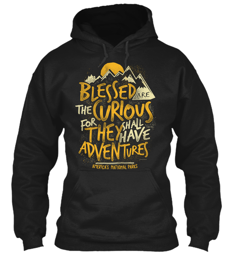 America's national parks Blessed are the curious for they shall have adventures hoodie