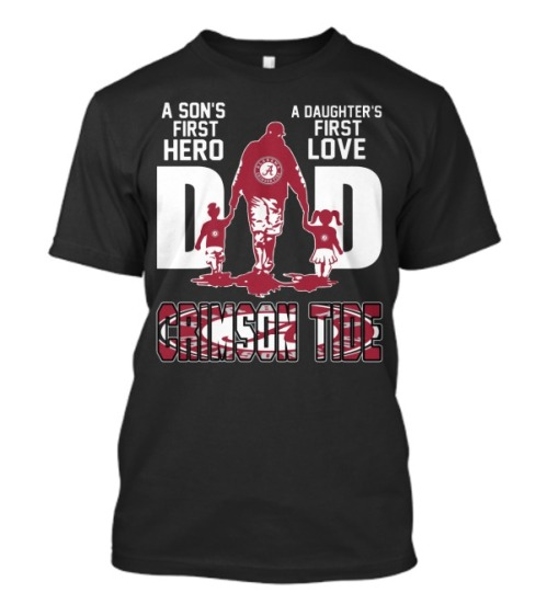 Crimson tide dad a son's first hero a daughter's first love shirt