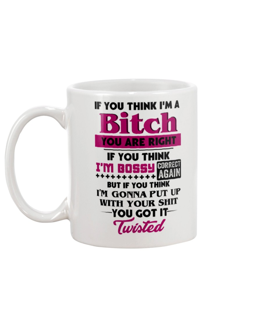 If you think I'm a bitch you are right mug - pic 2