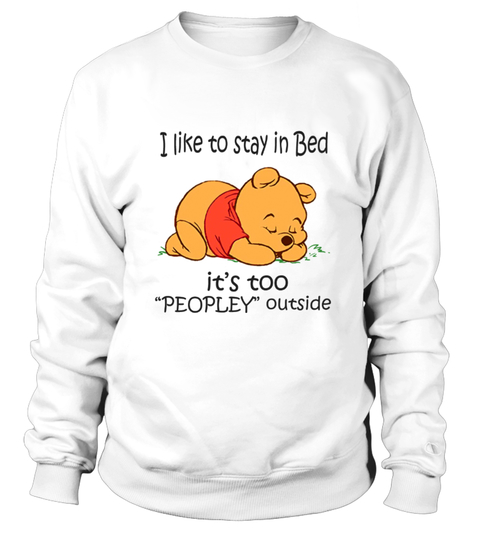 Pooh I like to stay in bed it's too peopley outside