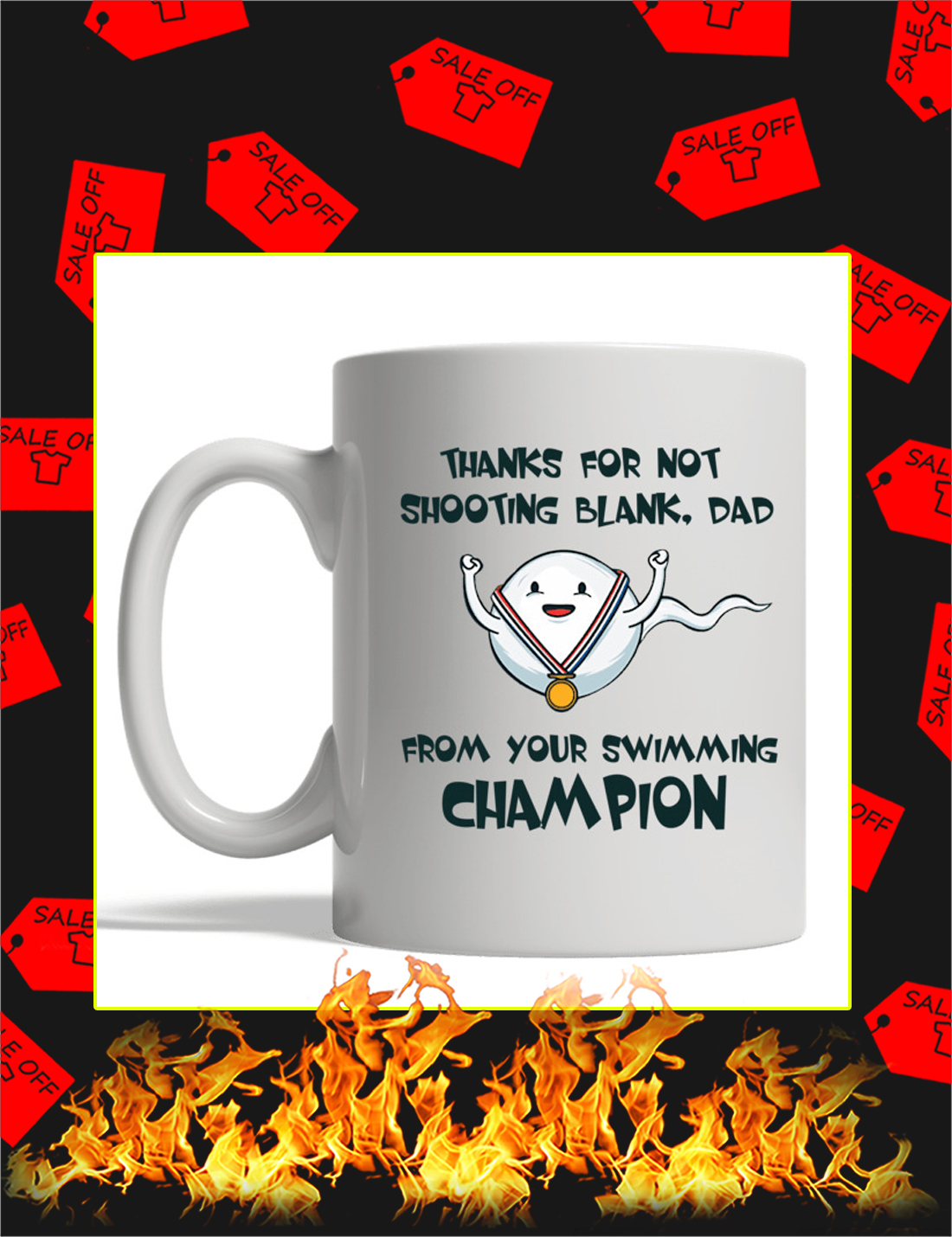 Thanks for not shooting blank dad from your swimming champion mug