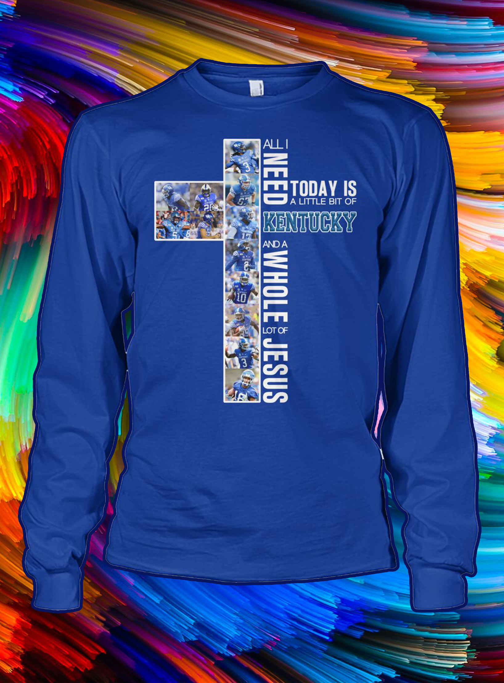 All i need today is a little bit of kentucky and a whole lot of jesus longsleeve tee