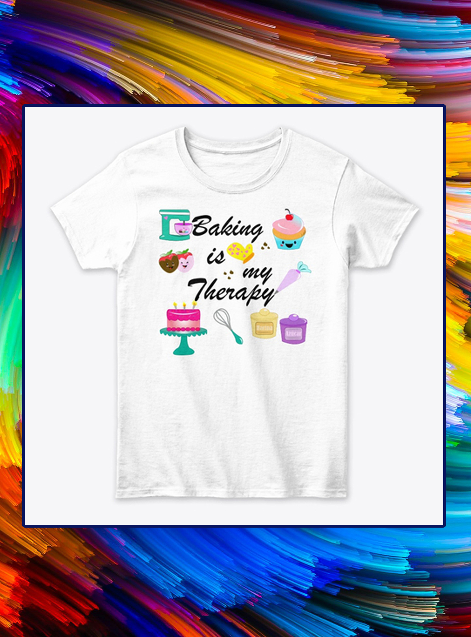 Baking is my therapy shirt