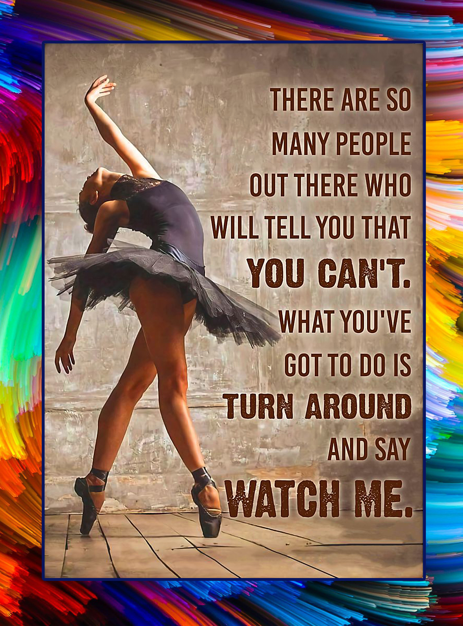 Ballet dancer there are so many people out there poster - A4