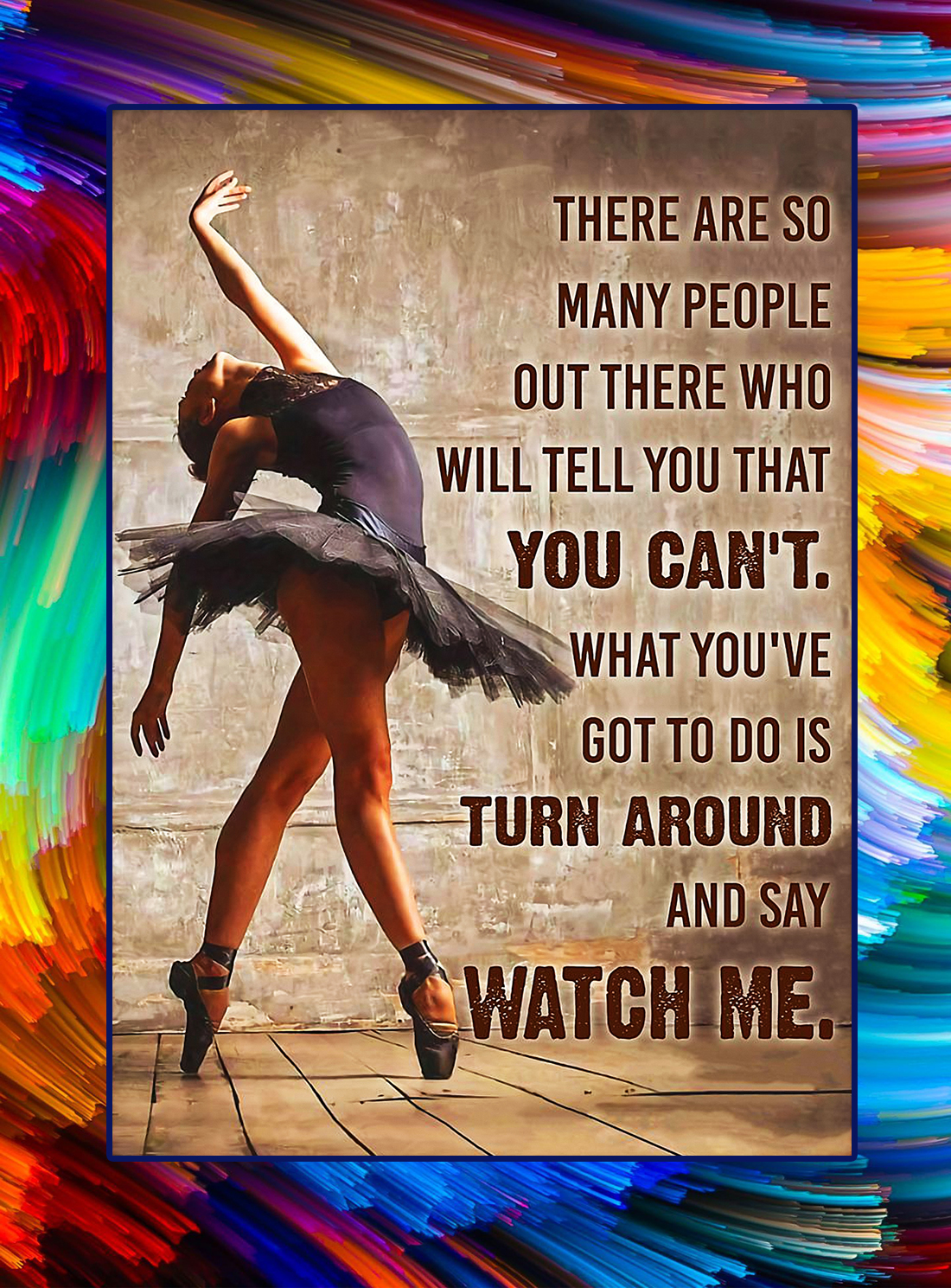 Ballet dancer turn around and say watch me poster