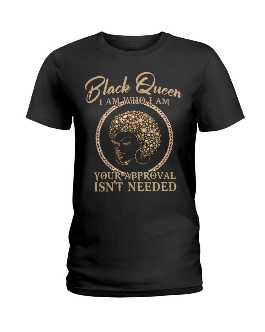 Black queen I am who I am your approval isn't needed shirt