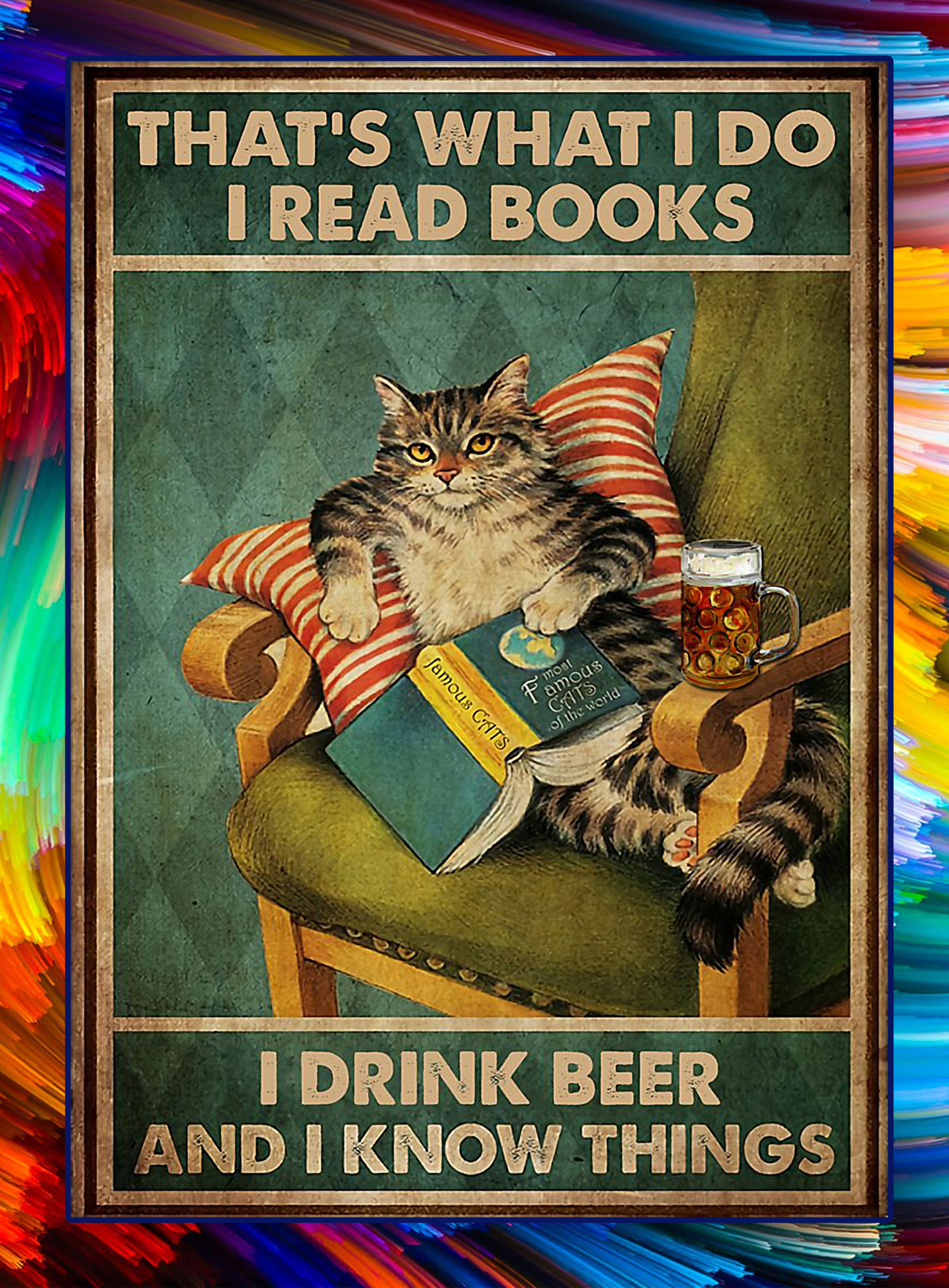 Cat that's what I do I read books I drink beer and I know things poster - A3