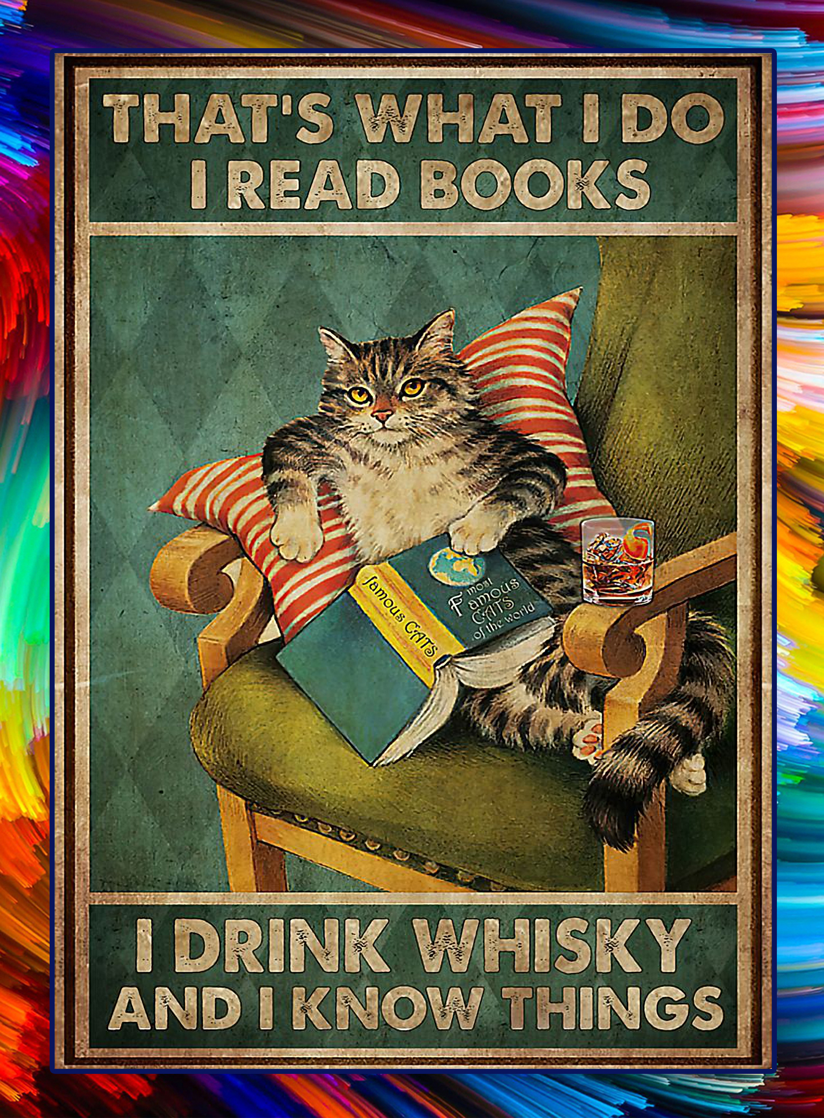Keep The Change You Filthy Animal longsleeve teeCat that's what I do I read books I drink whisky and I know things poster