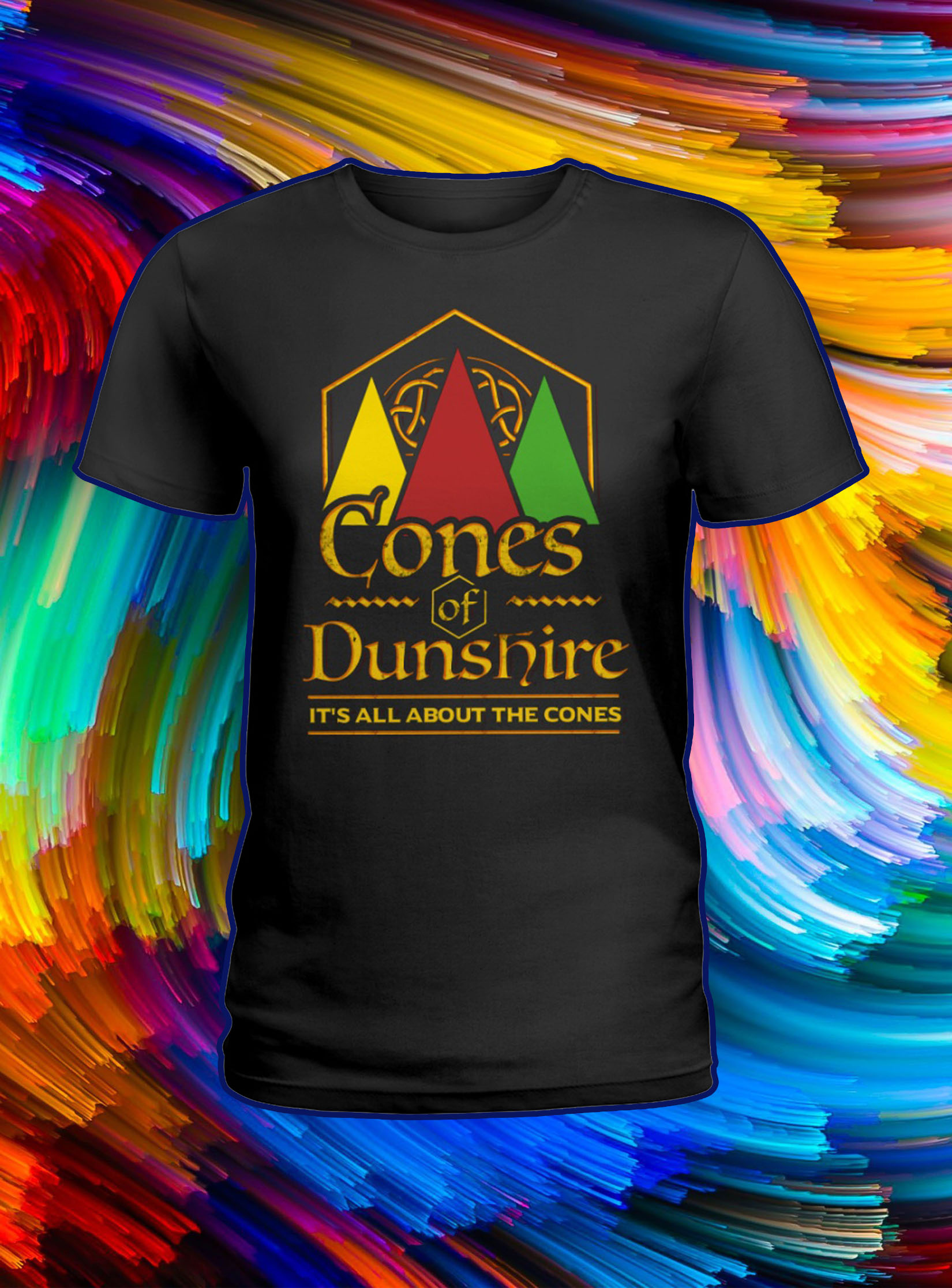 Cones of dunshire it's all about the cones lady shirt