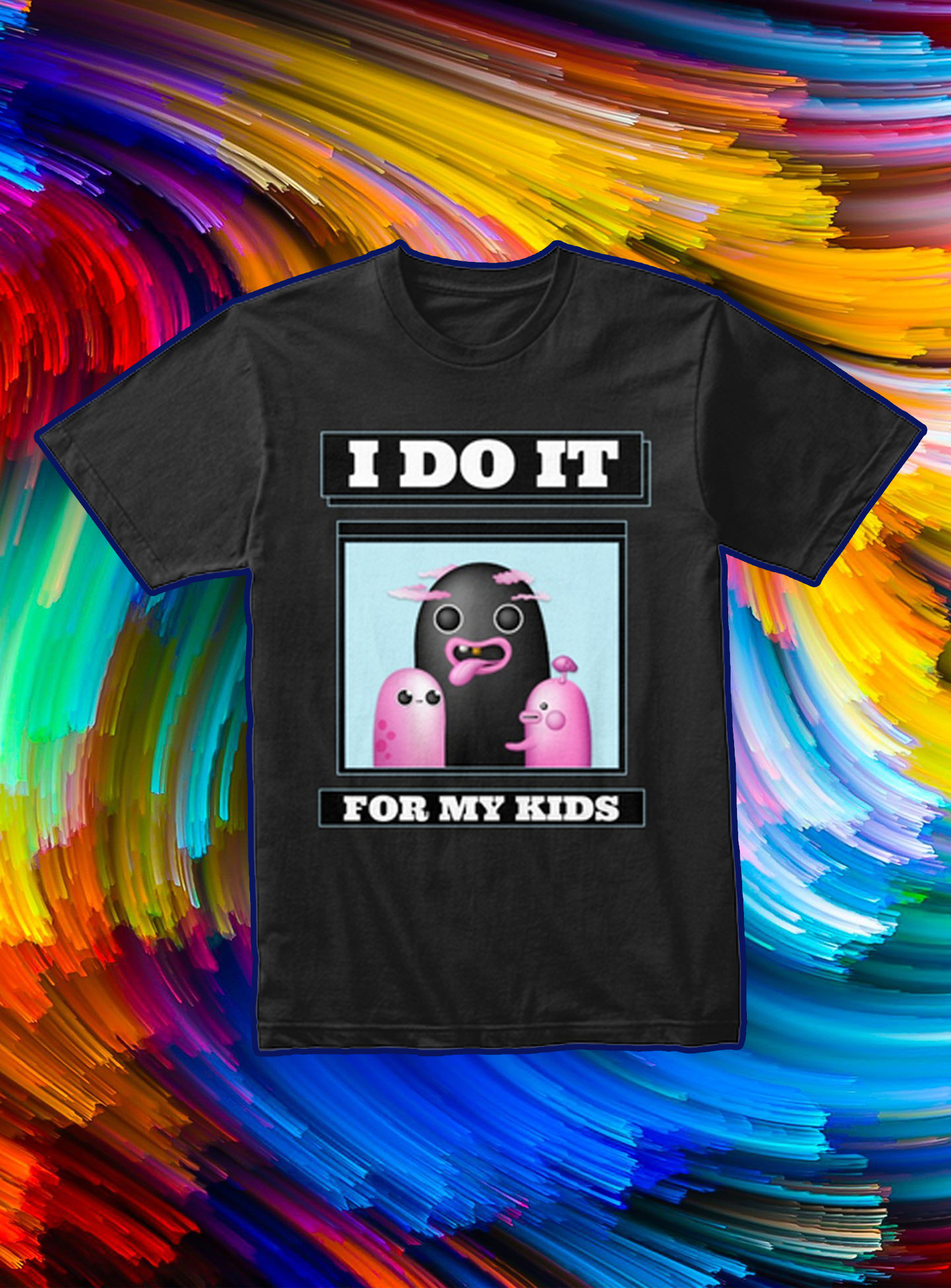 Daddy i do it for my kids shirt