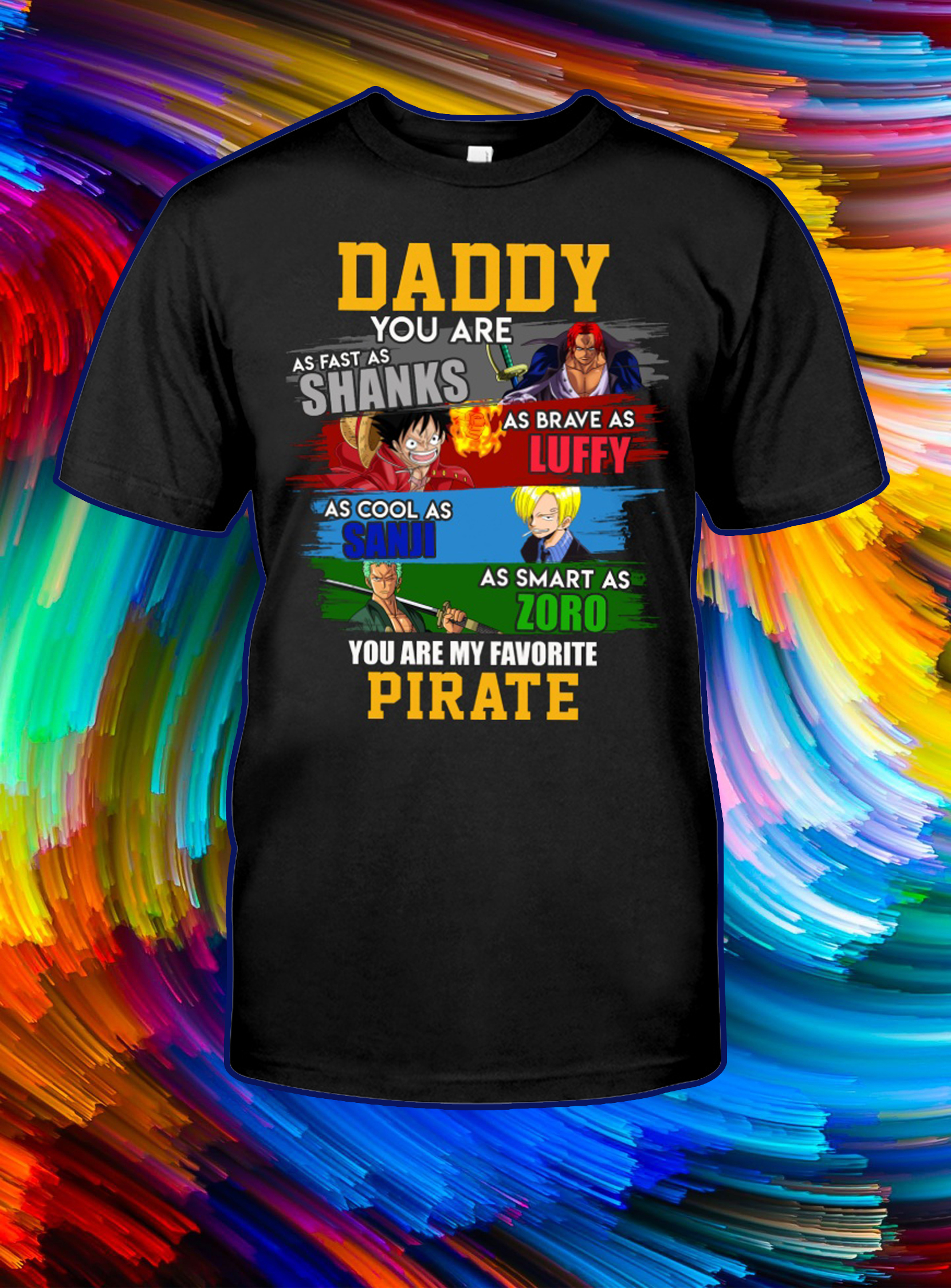 Daddy you are as fast as shanks as brave as lufy shirt