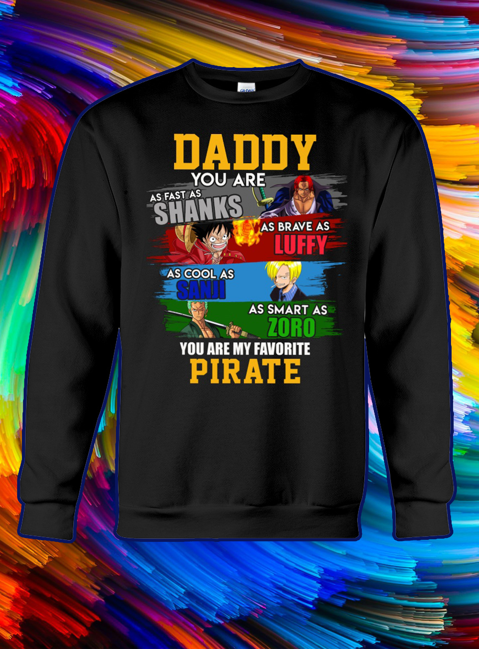 Daddy you are as fast as shanks as brave as lufy sweatshirt
