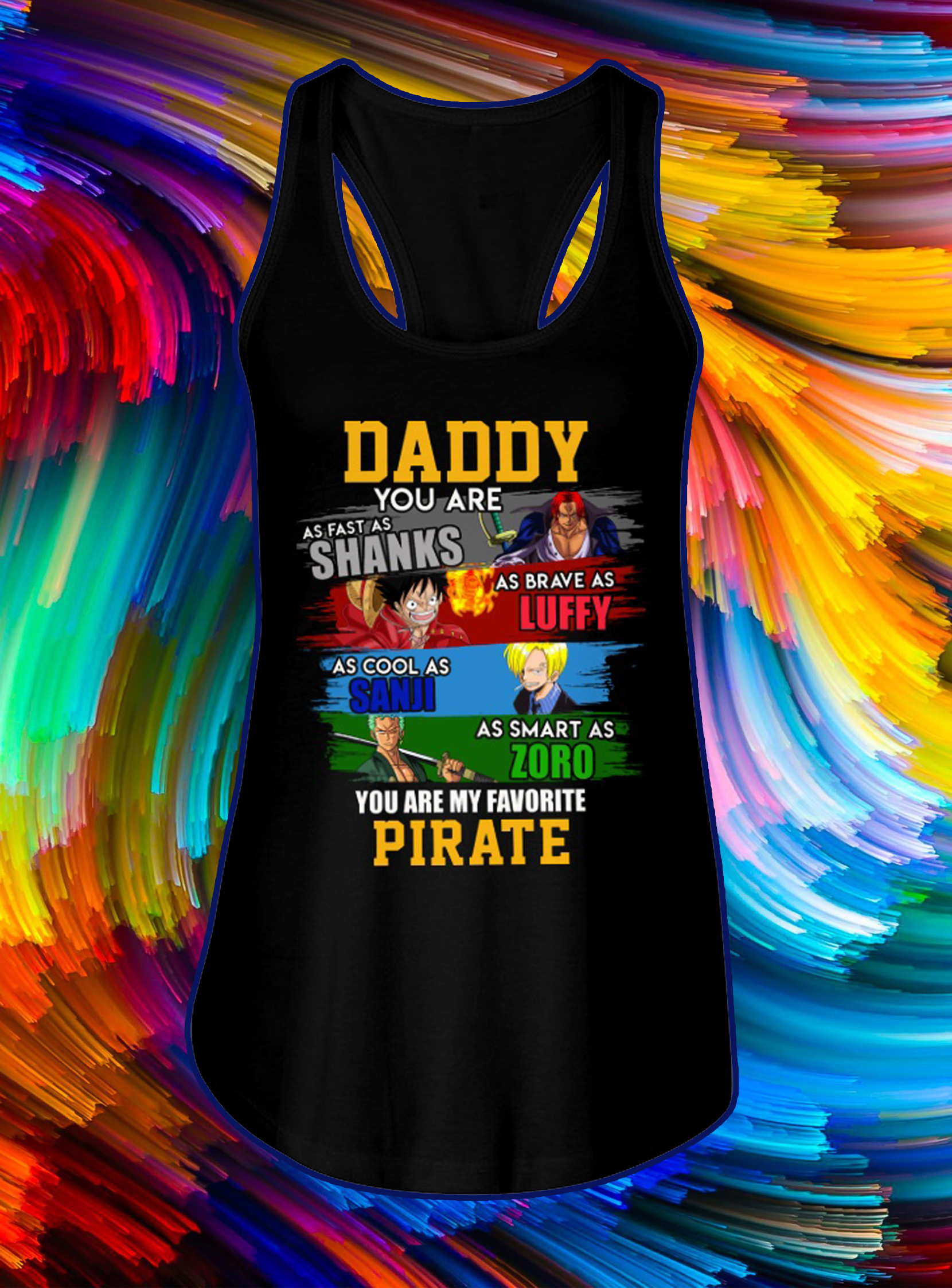 Daddy you are as fast as shanks as brave as lufy tank top