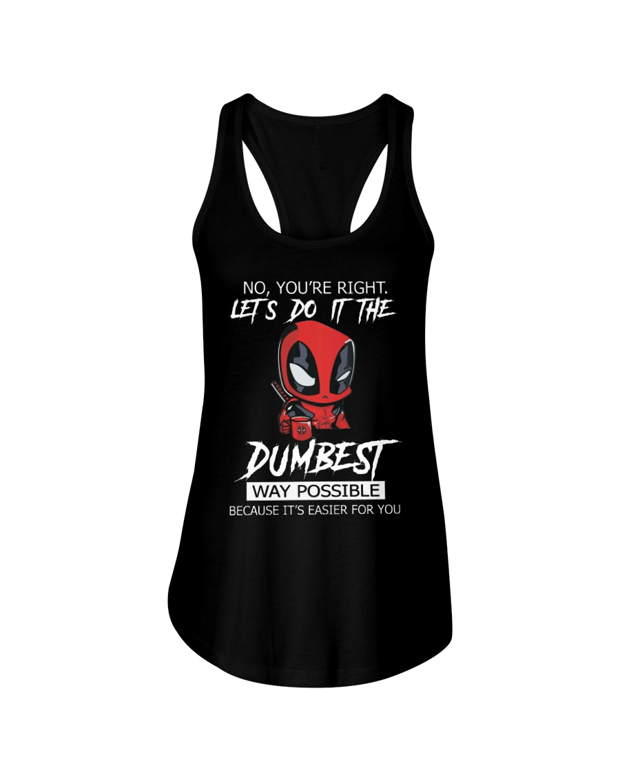 Deadpool no you're right lets do it the dumbest way possible because it's easier for you flowy tank