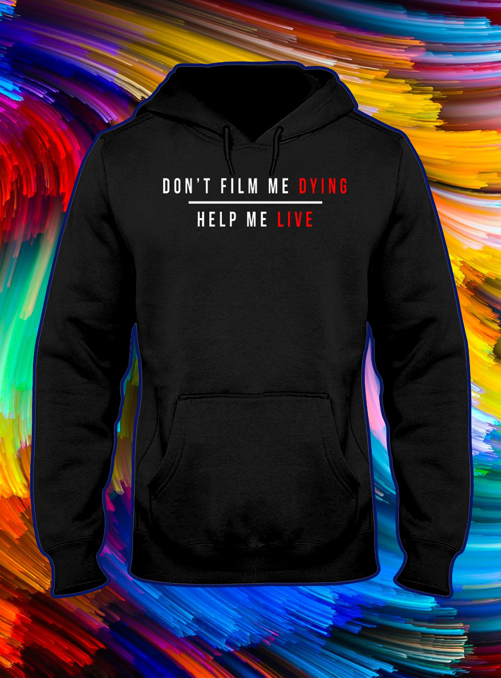 Don't film me dying help me live hoodie