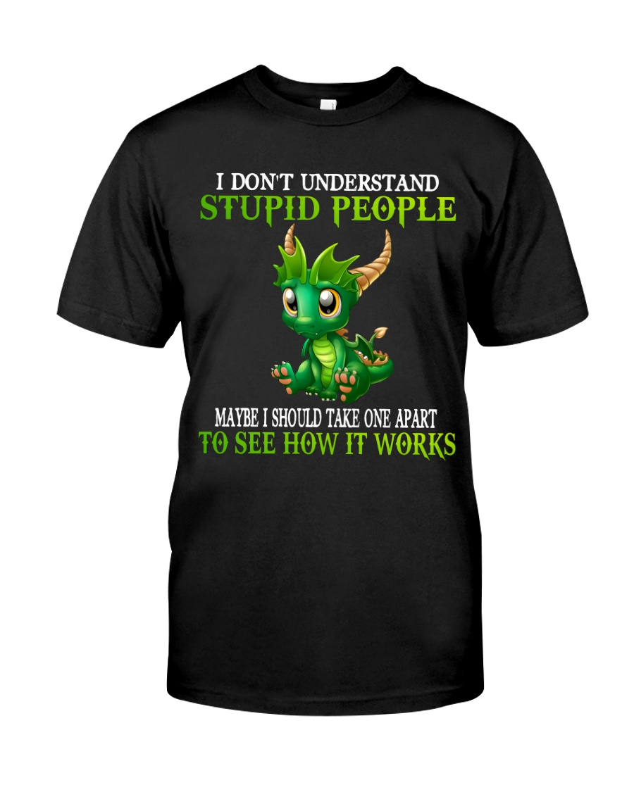 Dragon I don't understand stupid people may be i should take one apart shirt