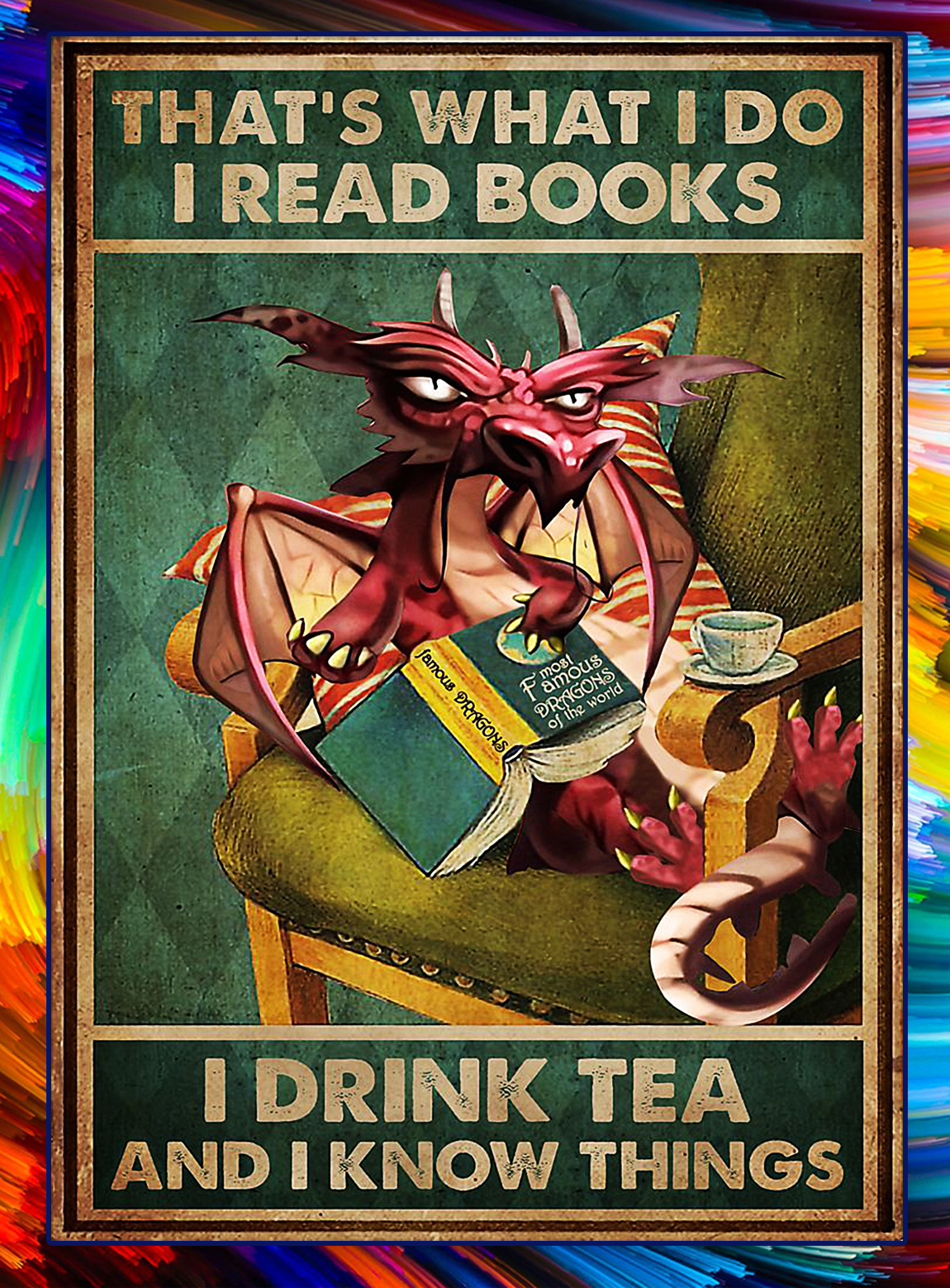 Dragon That's what I do I read books I drink tea poster - A2