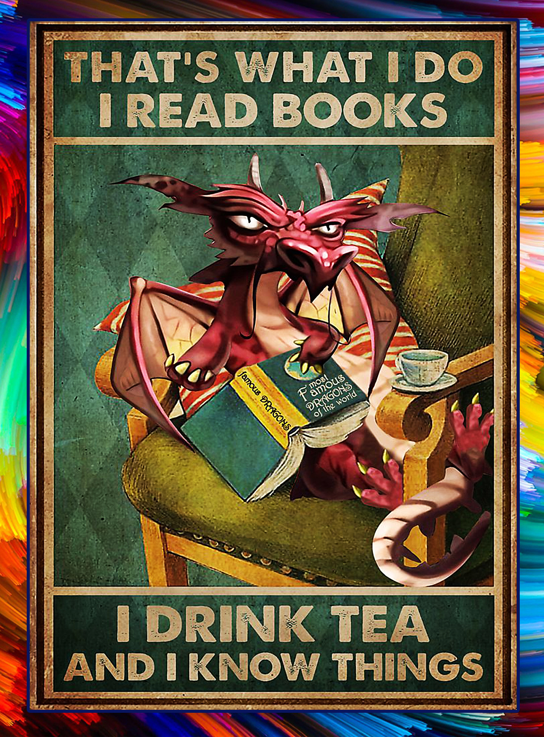 Dragon That's what I do I read books I drink tea poster - A4
