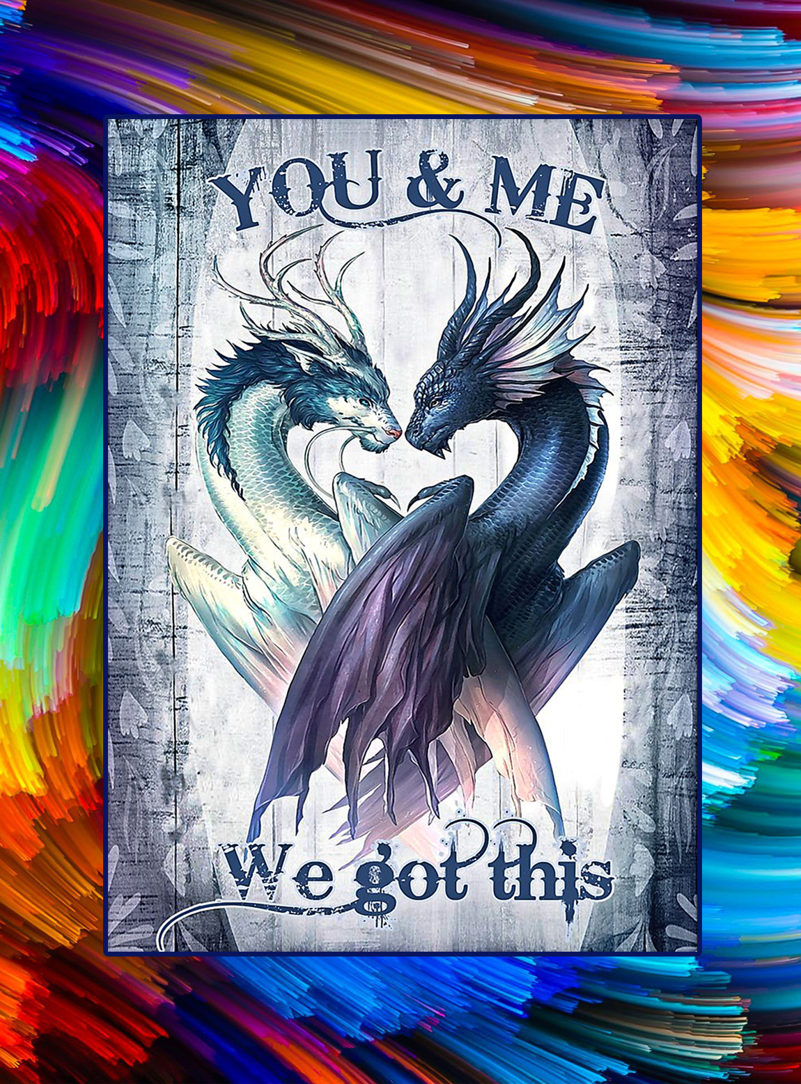 Dragon you and me we got this poster - A3