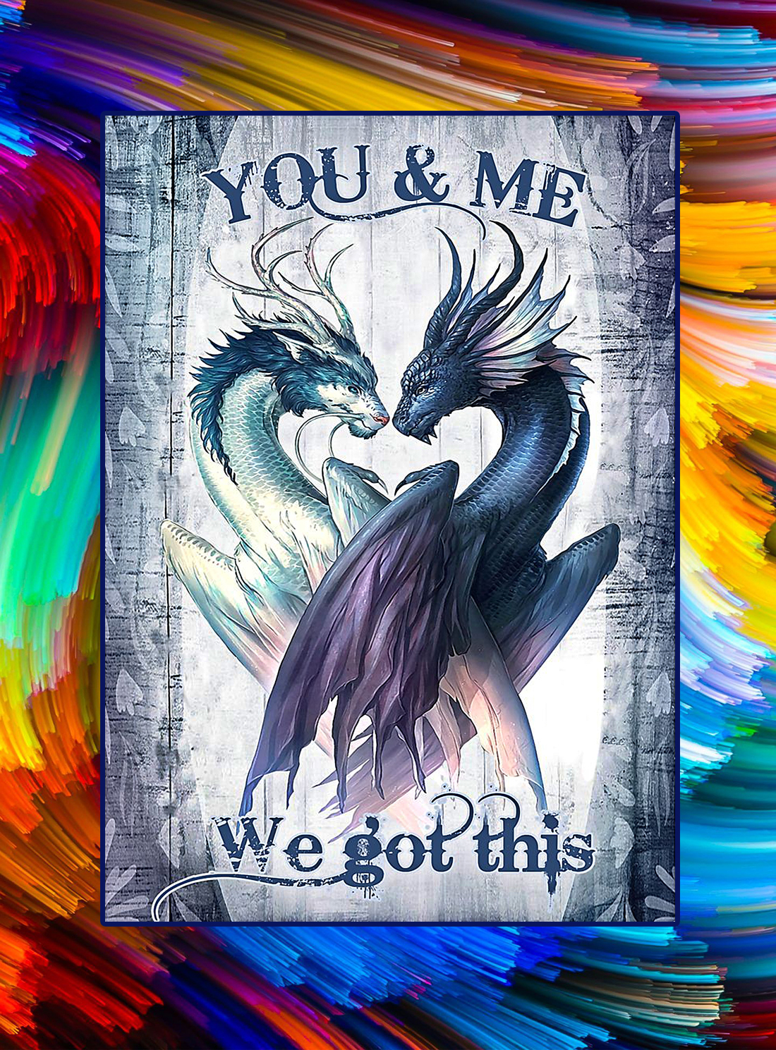 Dragon you and me we got this poster - A4