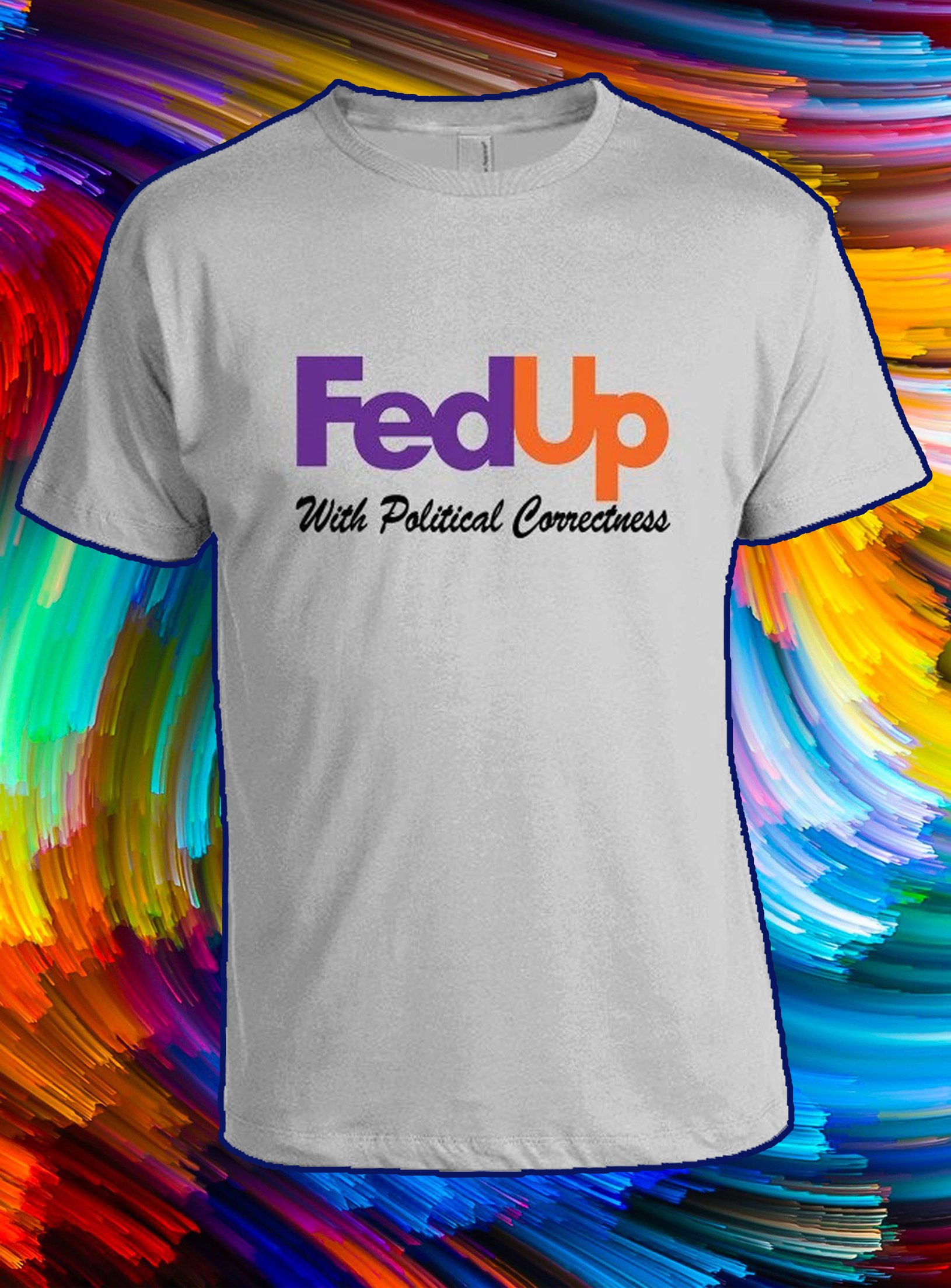 Fed up with political correctness shirt - S