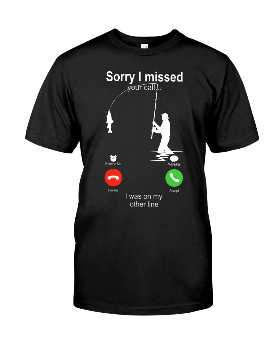 Fishing sorry i missed your call i was on my other line shirt
