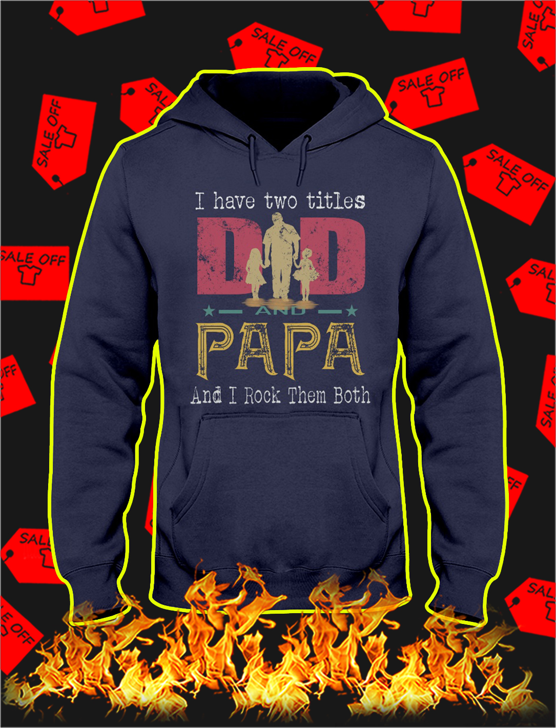 I have to titles dad and papa and i rock them both hoodie