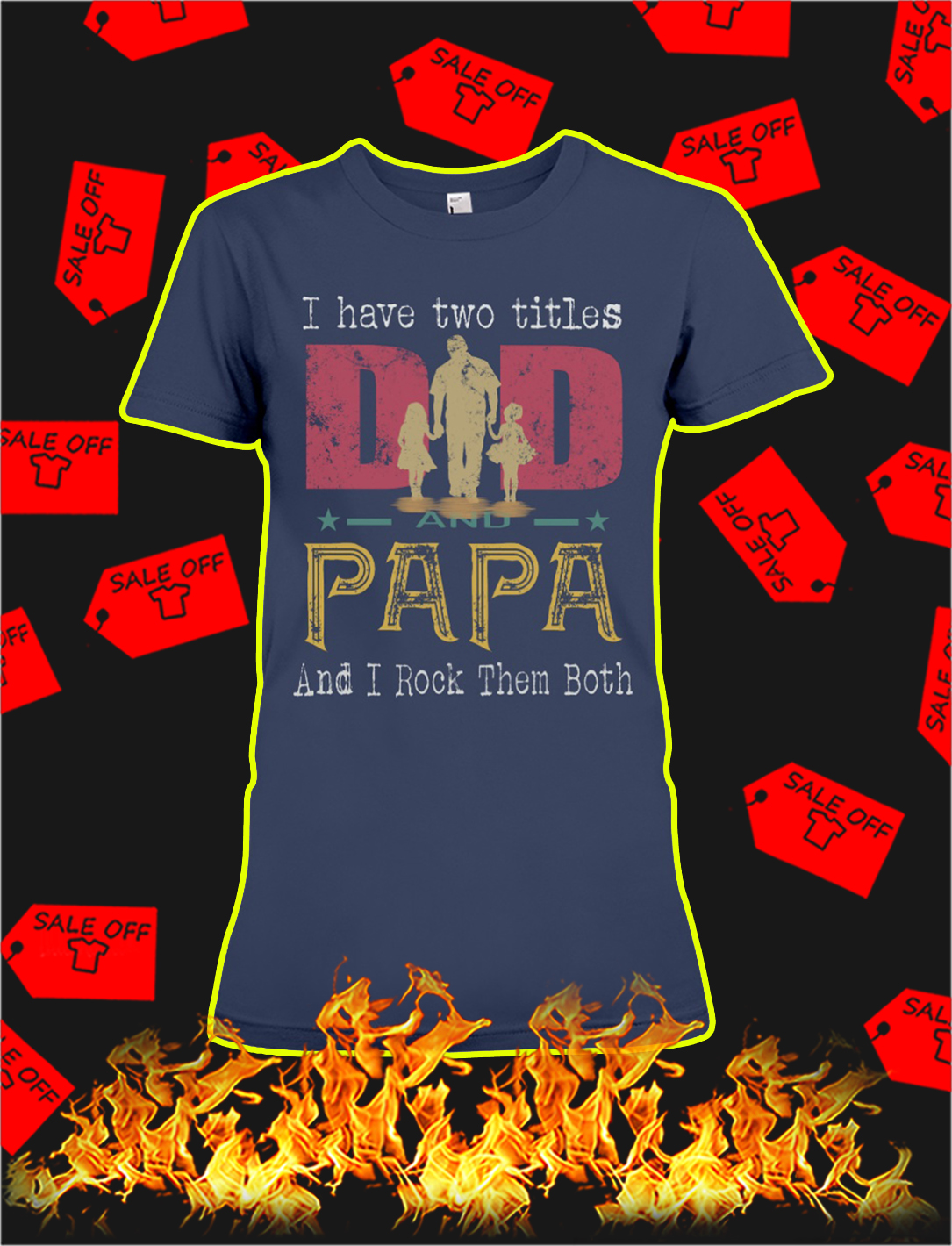 I have to titles dad and papa and i rock them both lady shirt