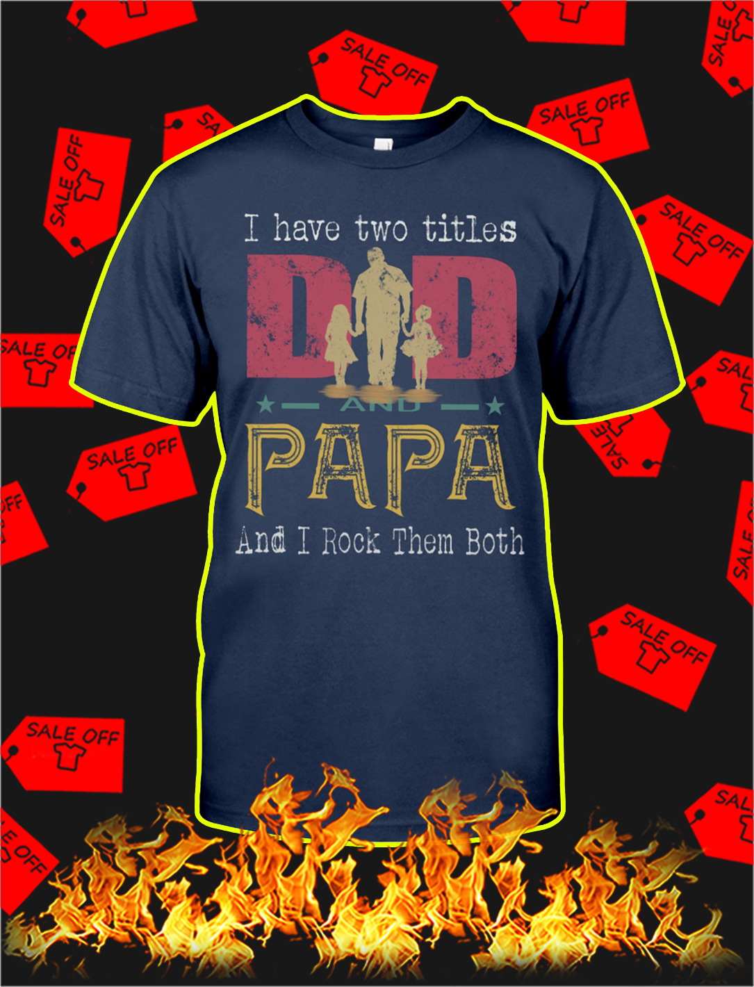 I have to titles dad and papa and i rock them both shirt