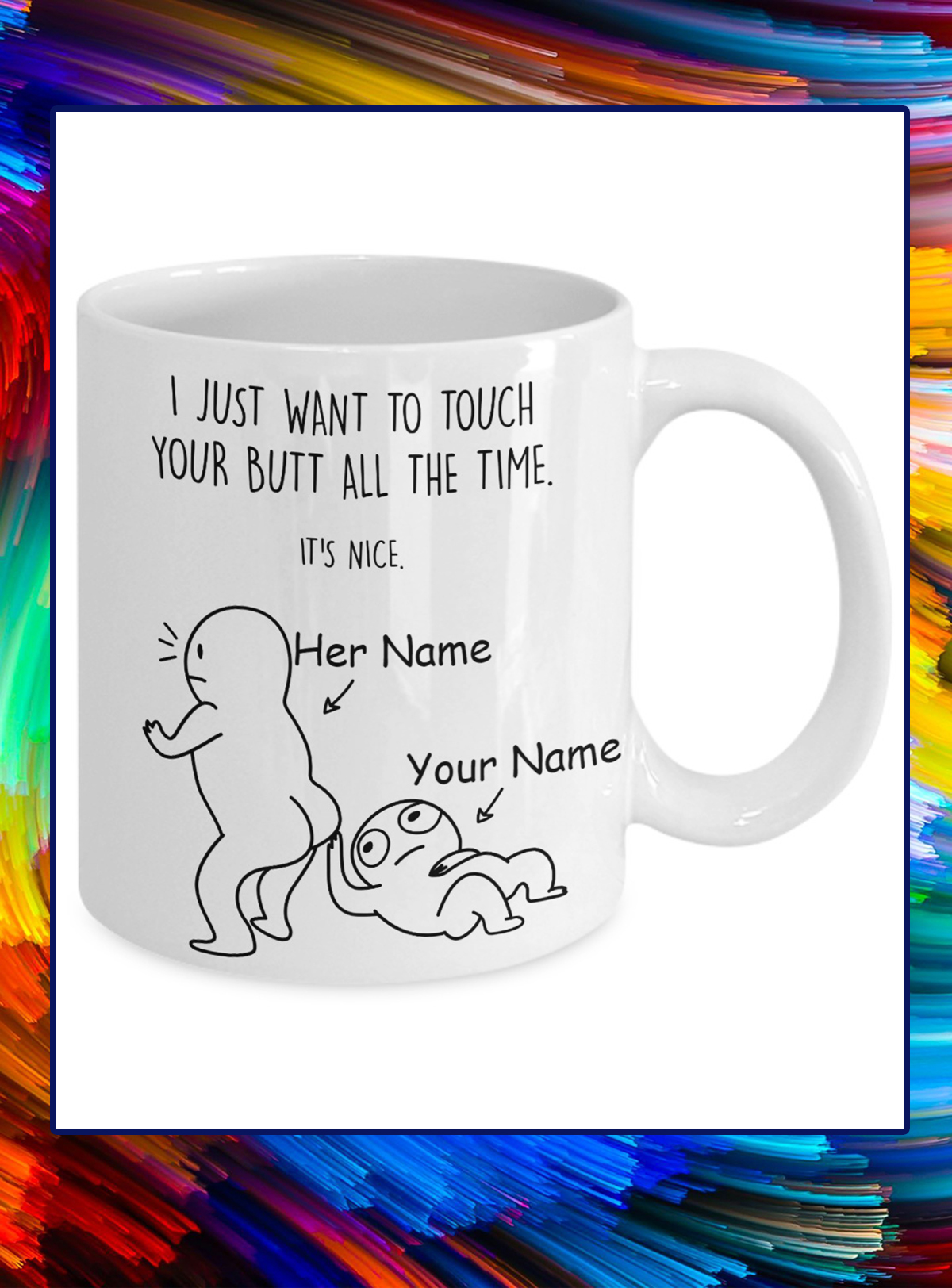 I just want to touch your butt all the time it's nice custom name personalized mug - Picture 1