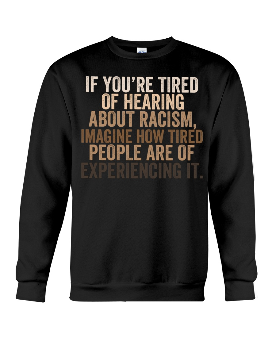 If you're tired of hearing about racism imagine how tired people are of experiencing it