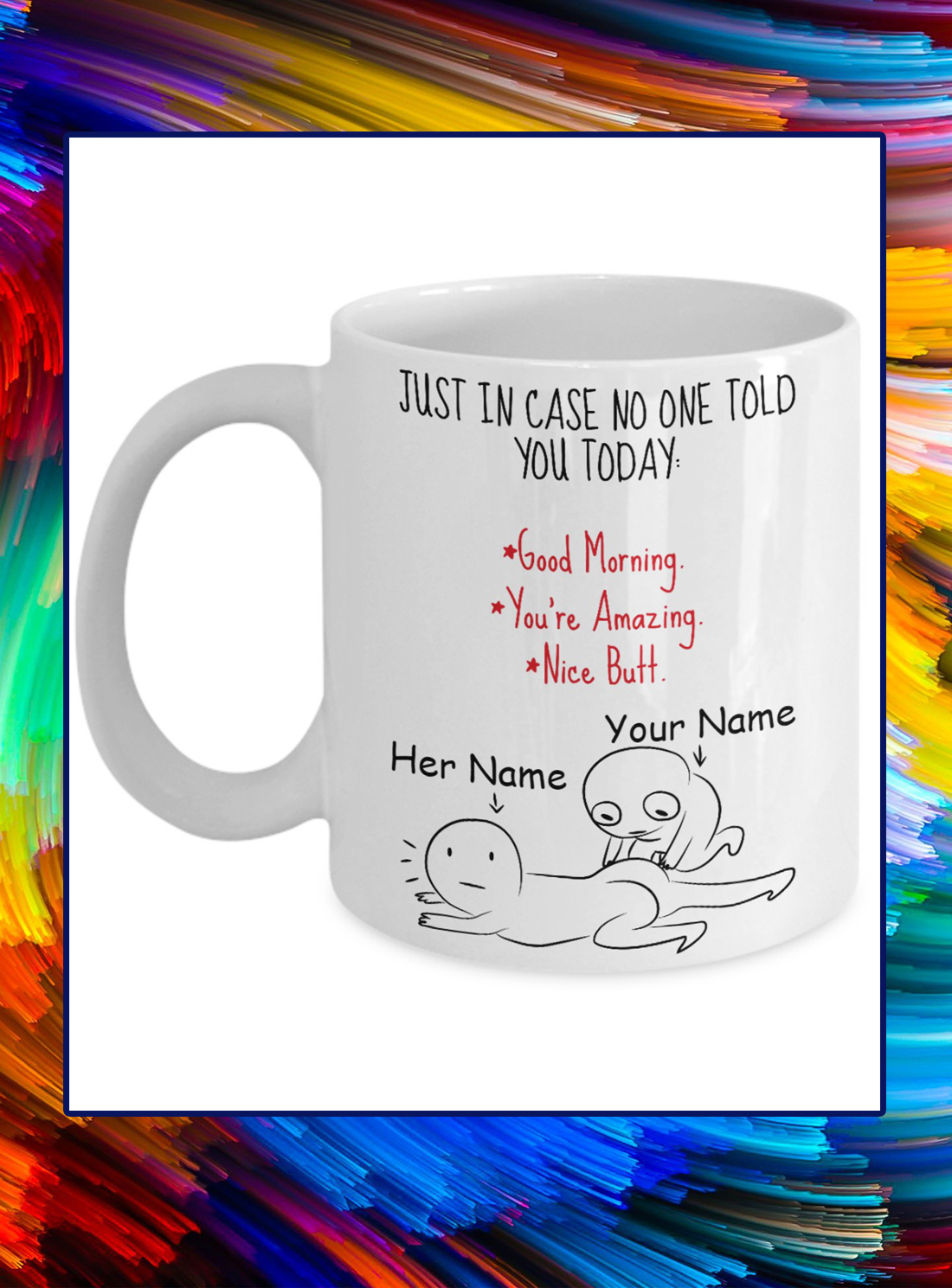 Just in case no one told you today custom name personalized mug