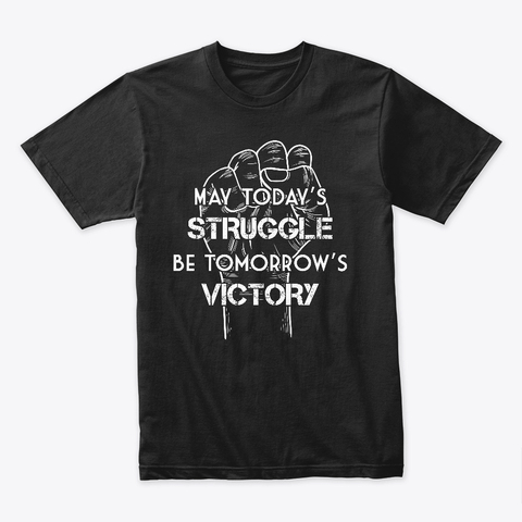 May today's struggle be tomorrow's victory shirt