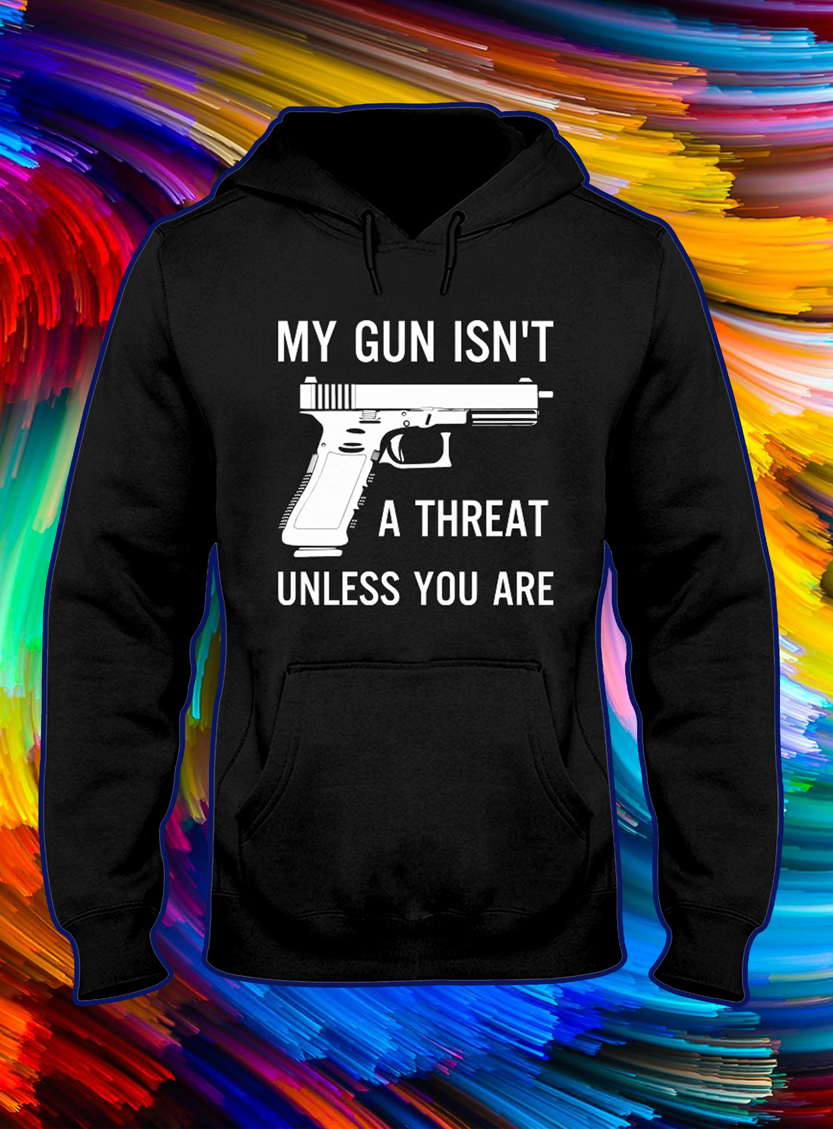 My gun isn't a threat unless you are hoodie