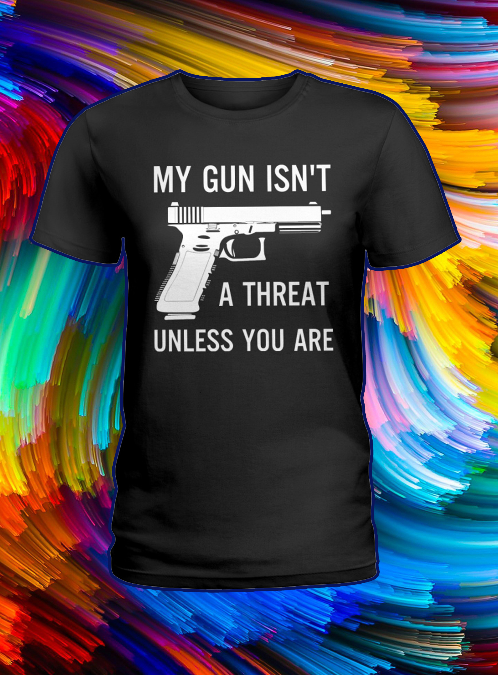 My gun isn't a threat unless you are lady shirt