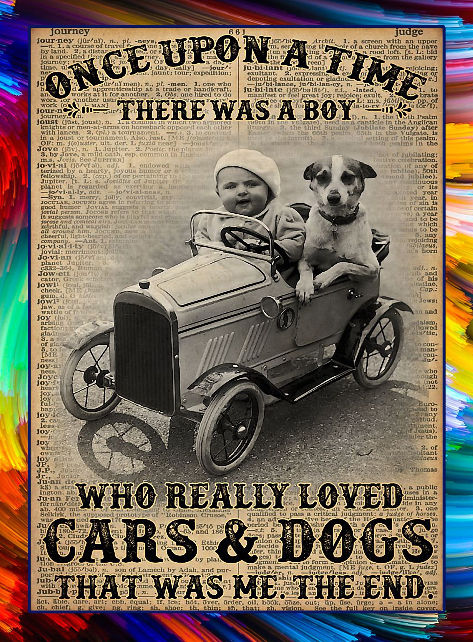 Once upon a time there was a boy who really loved cars and dogs poster