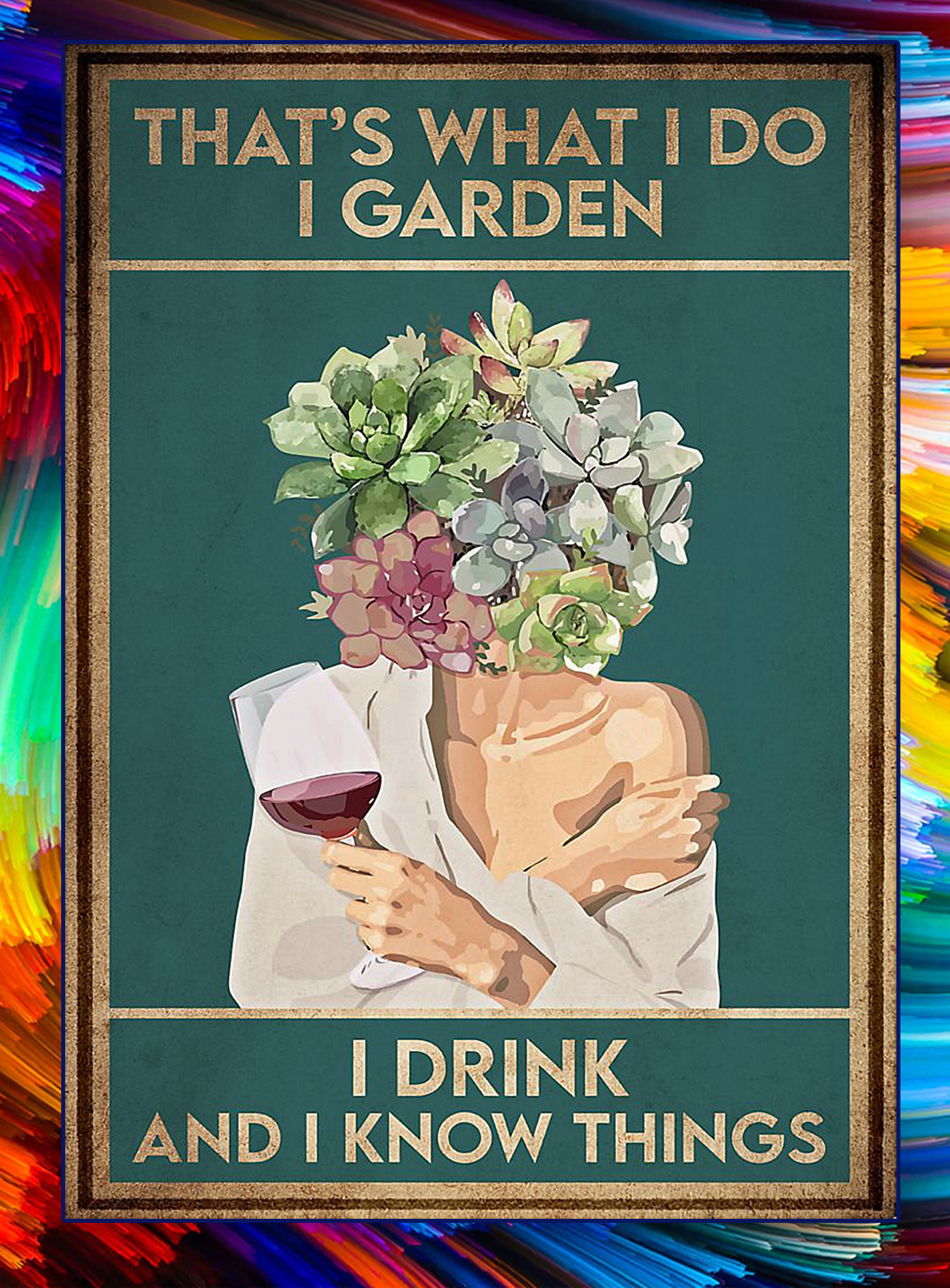 Pot head that's what I do I garden I drink and I know things poster - A1