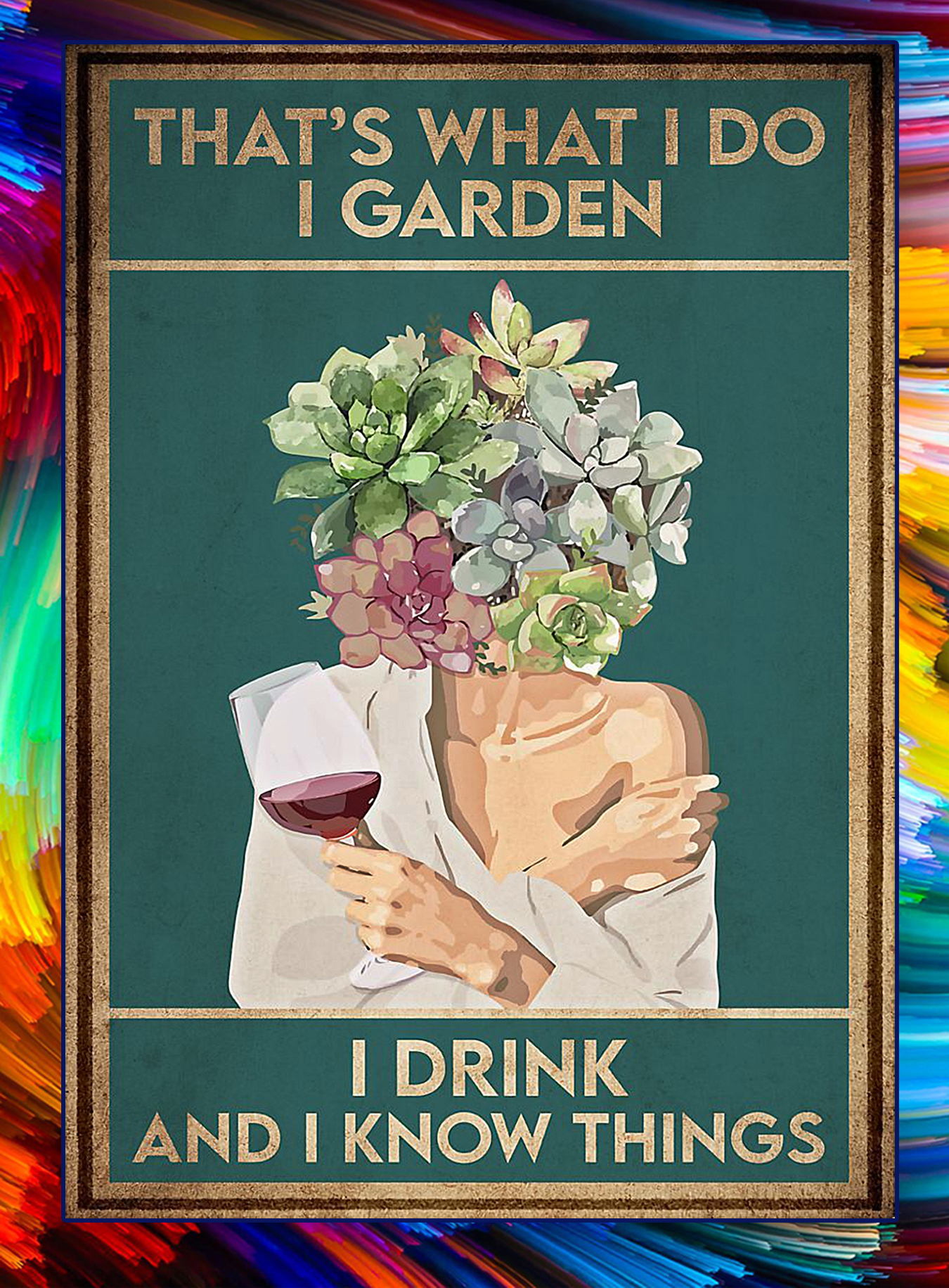 Pot head that's what I do I garden I drink and I know things poster - A2