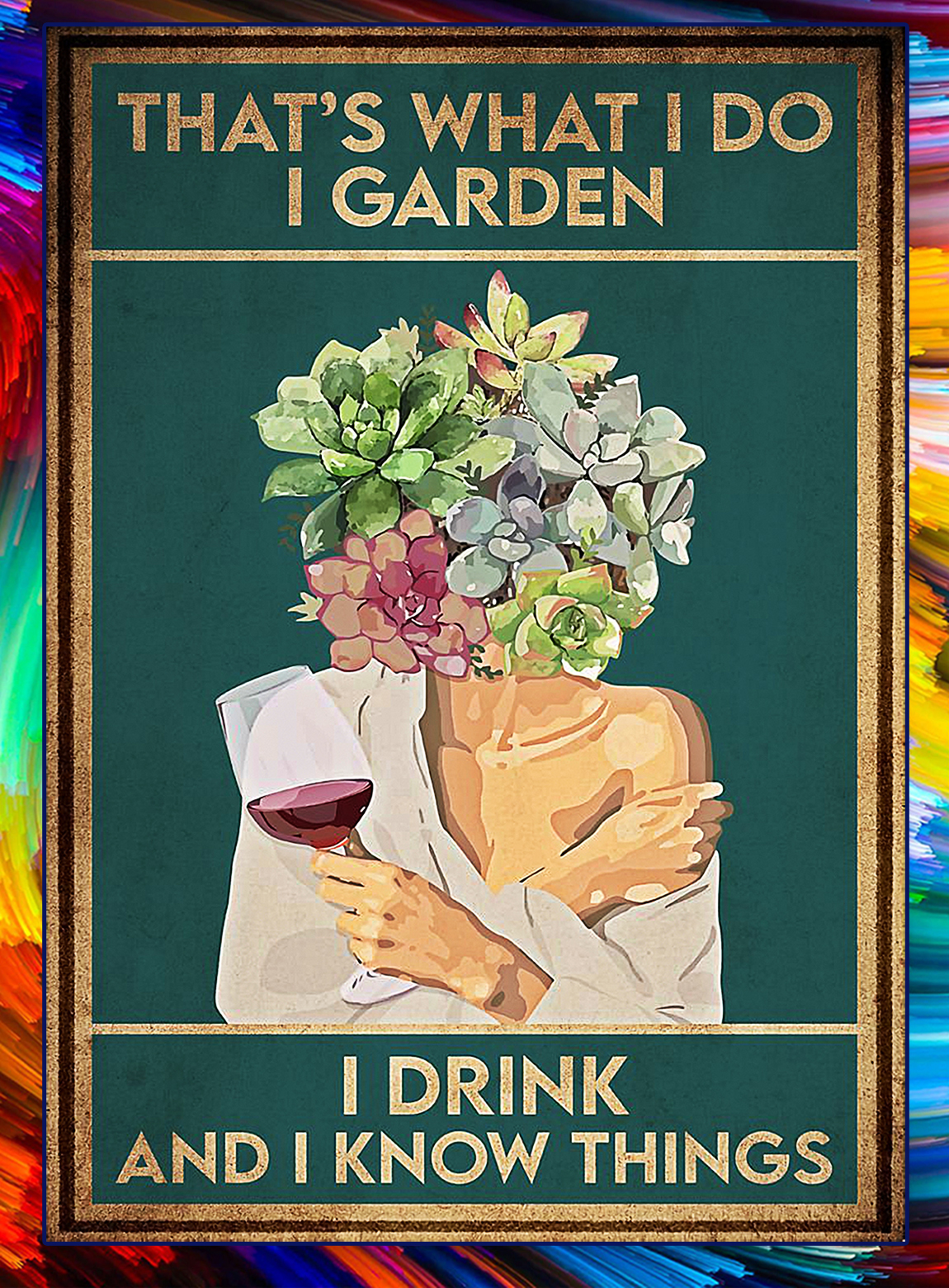 Pot head that's what I do I garden I drink and I know things poster - A3