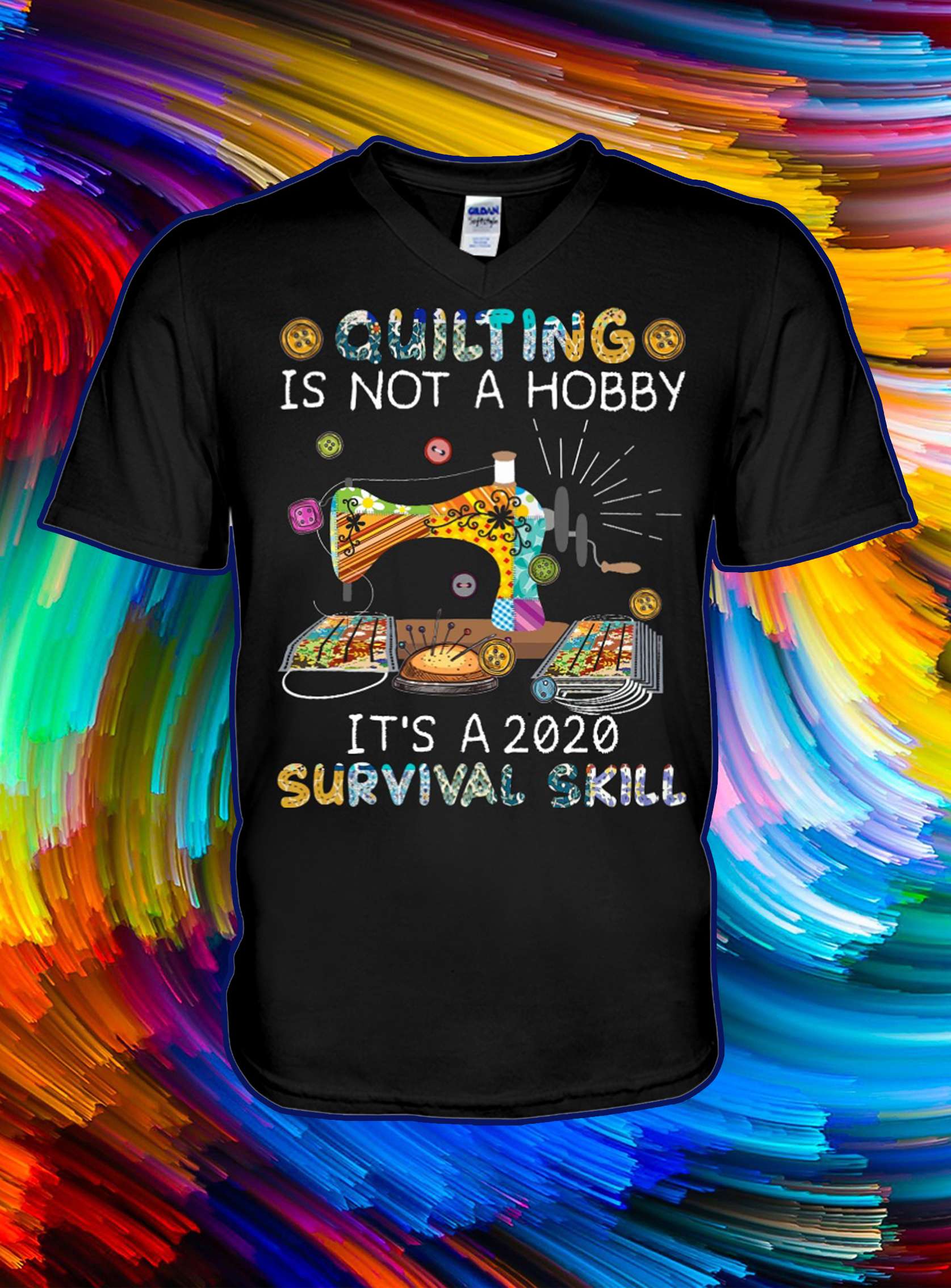 Quilting Is Not A Hobby It S A 2020 Survival Skill Shirt And Lady Shirt