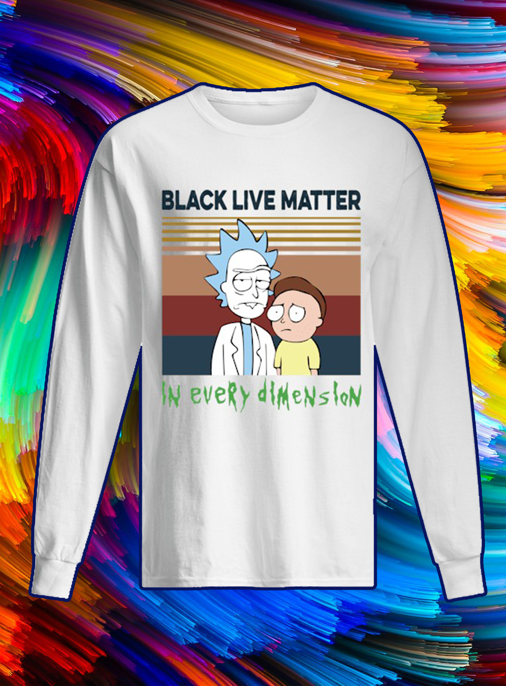 Rick and morty black lives matter in every dimension longsleeve tee