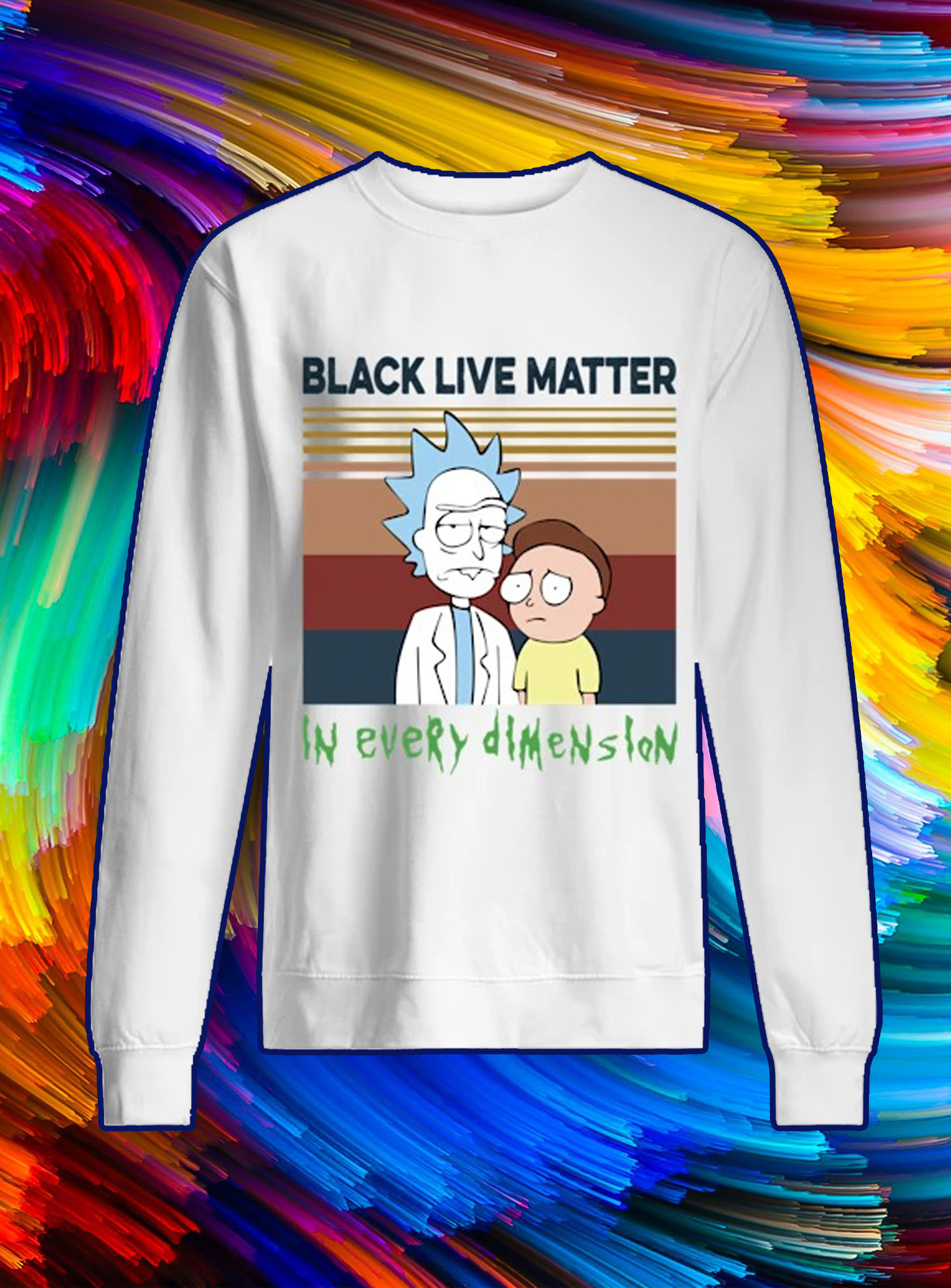 Rick and morty black lives matter in every dimension sweatshirt