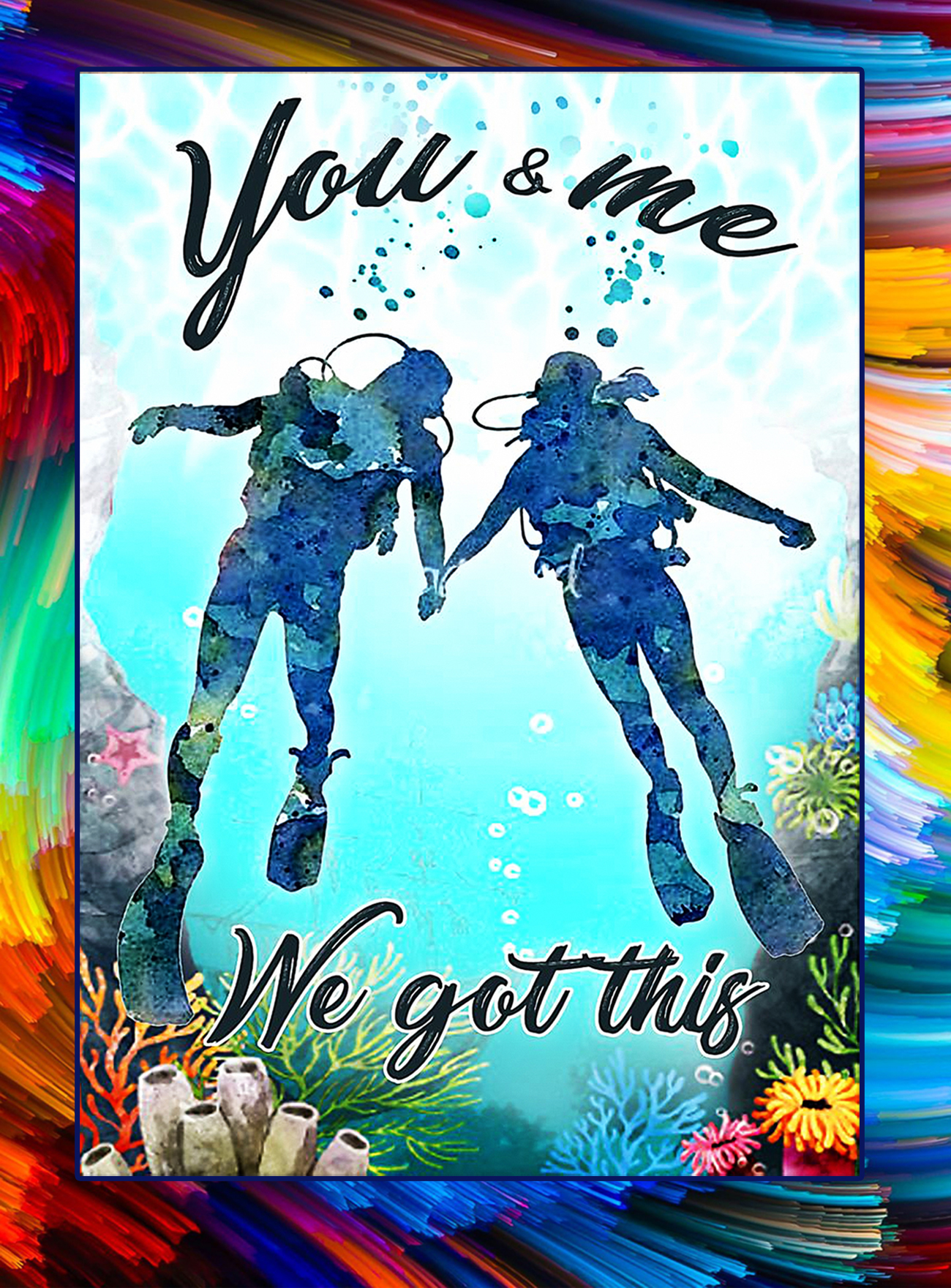 Scuba you and me we got this poster - A1