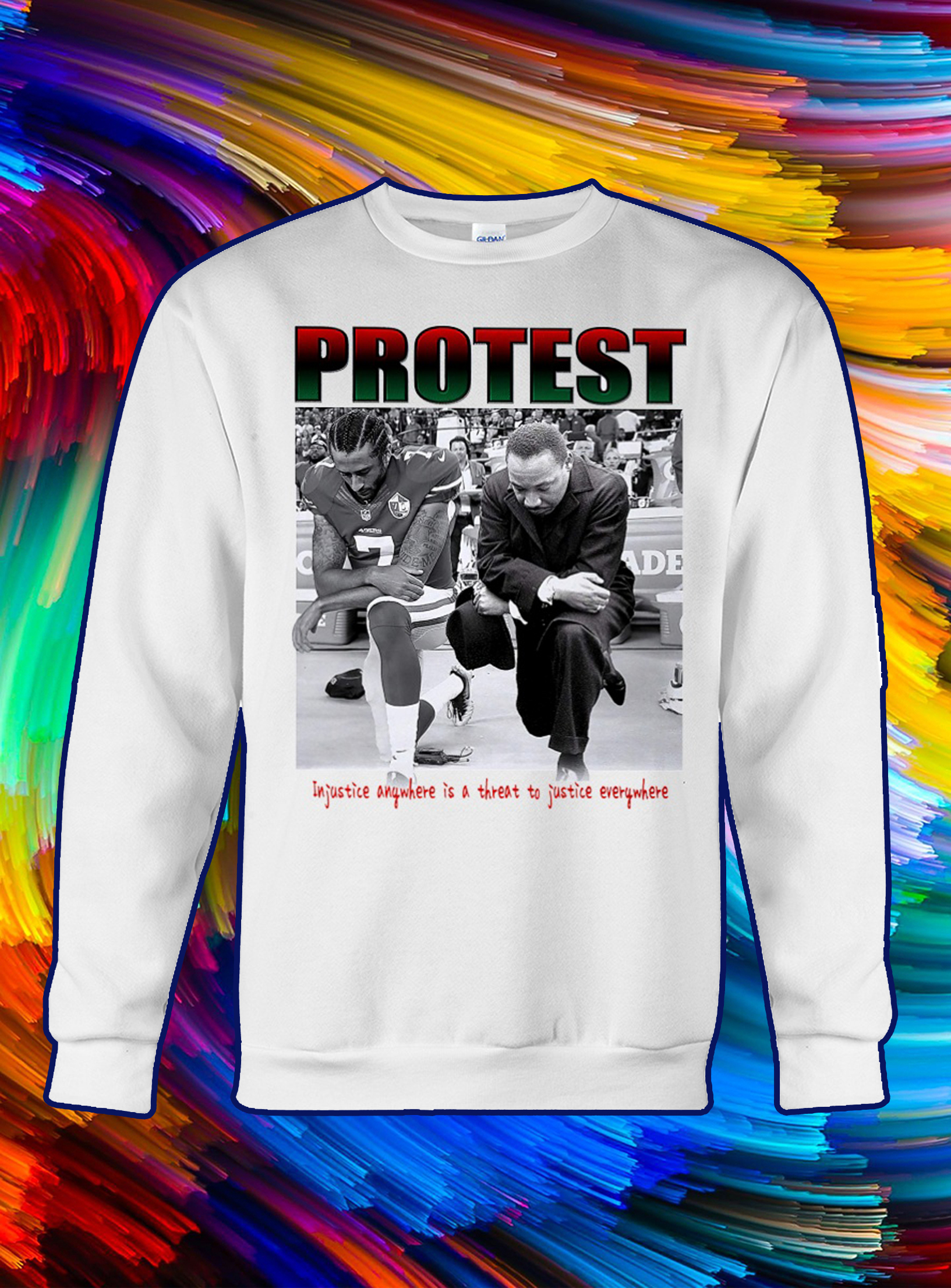 Take a knee Protest injustice anywhere is a threat to justice everywhere sweatshirt