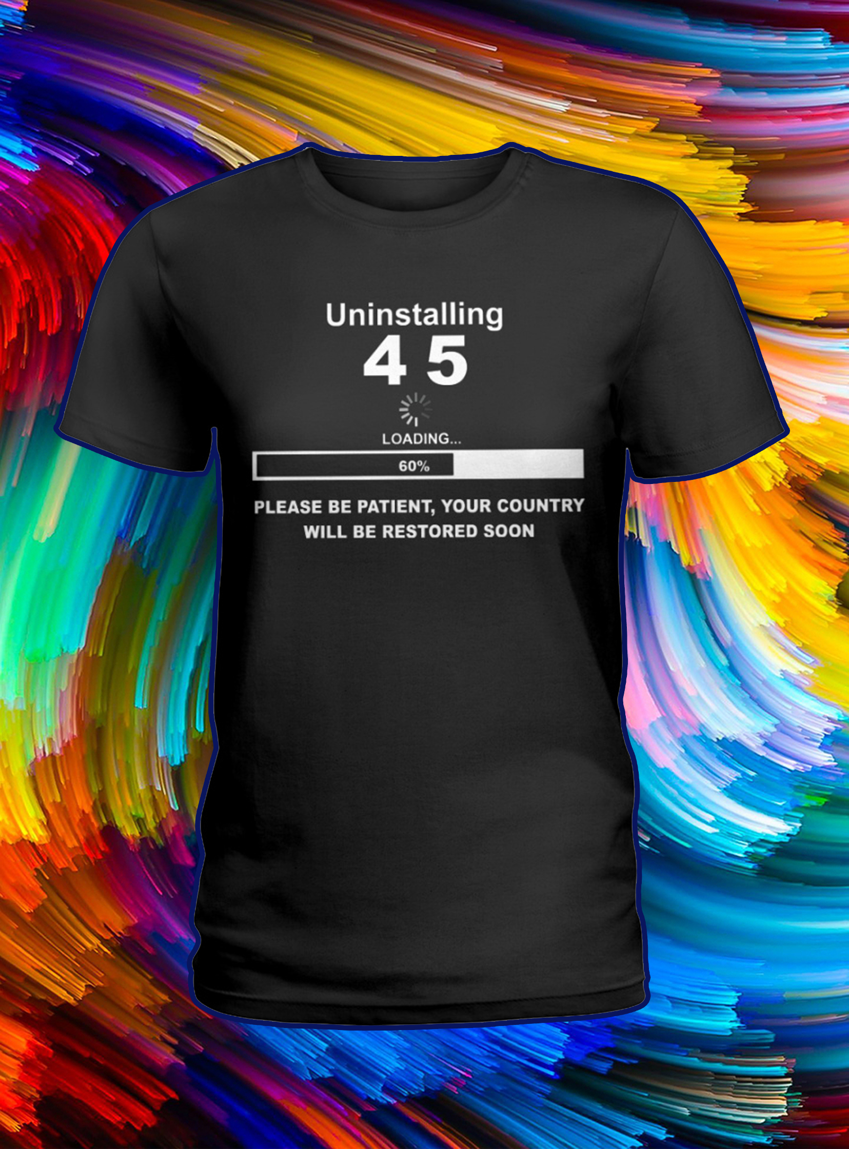 Uninstalling 4 5 please be patient your country will be restored soon lady shirt