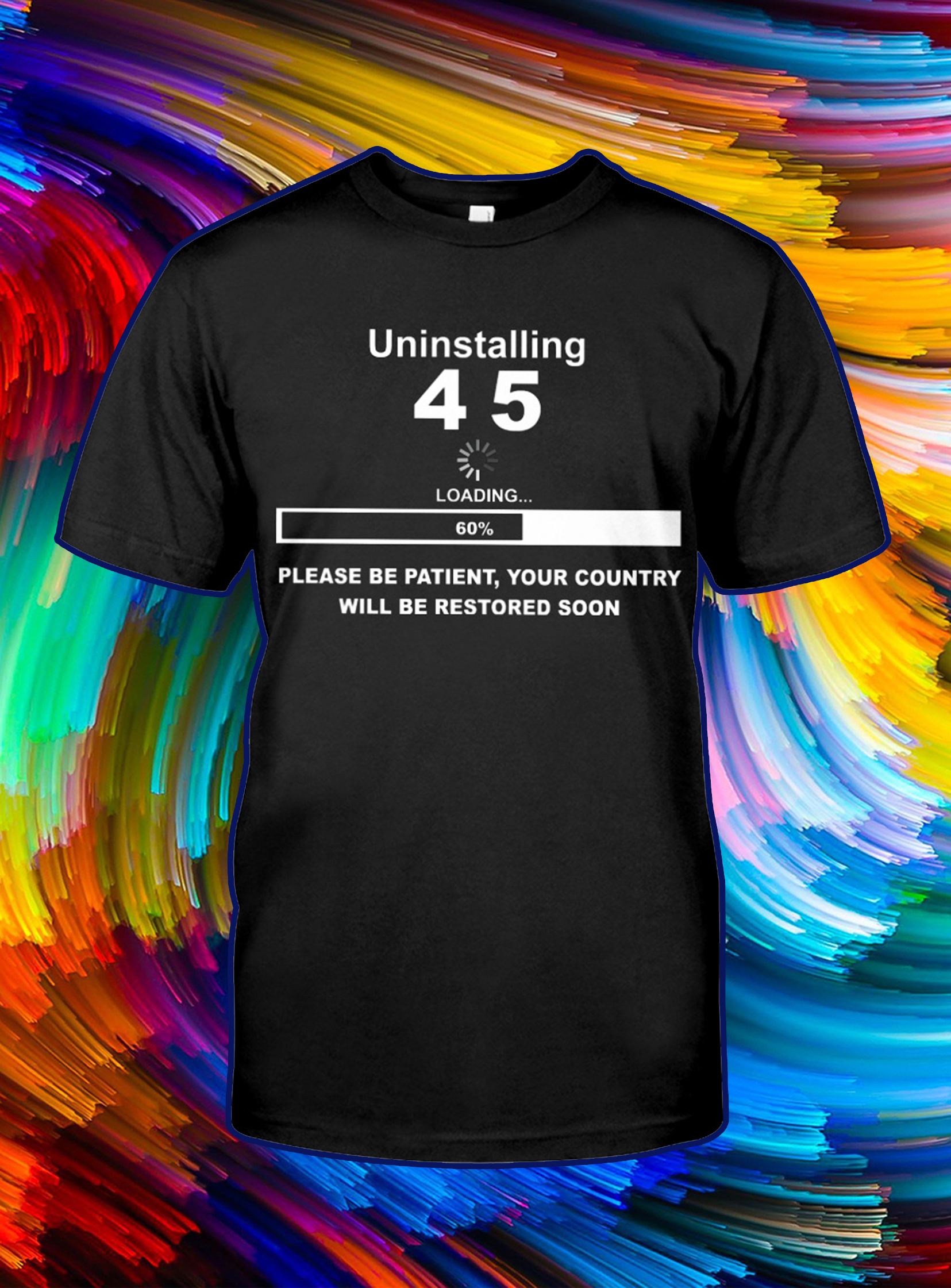 Uninstalling 4 5 please be patient your country will be restored soon shirt