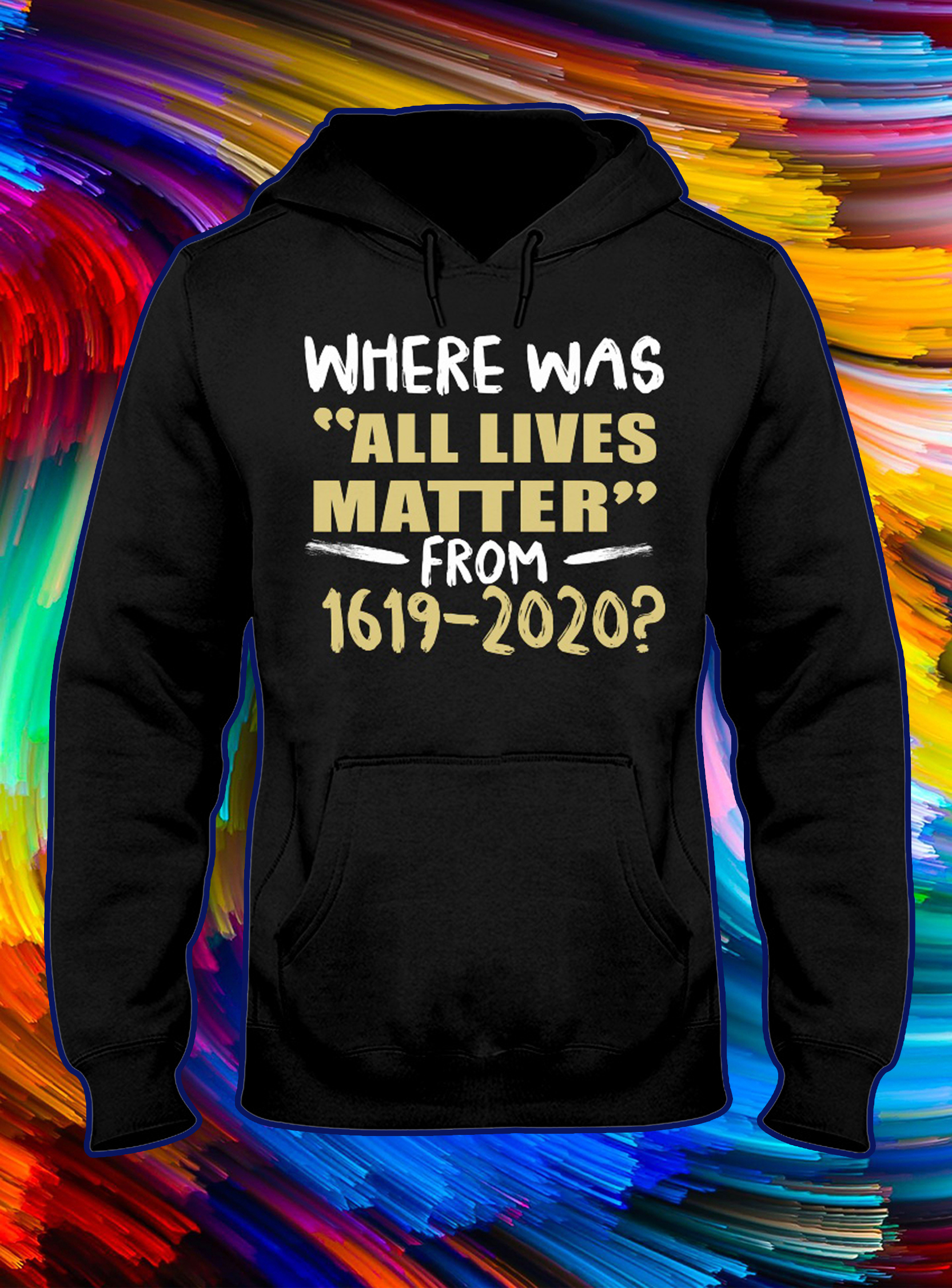Where was all lives matter from 1619 2020 hoodie