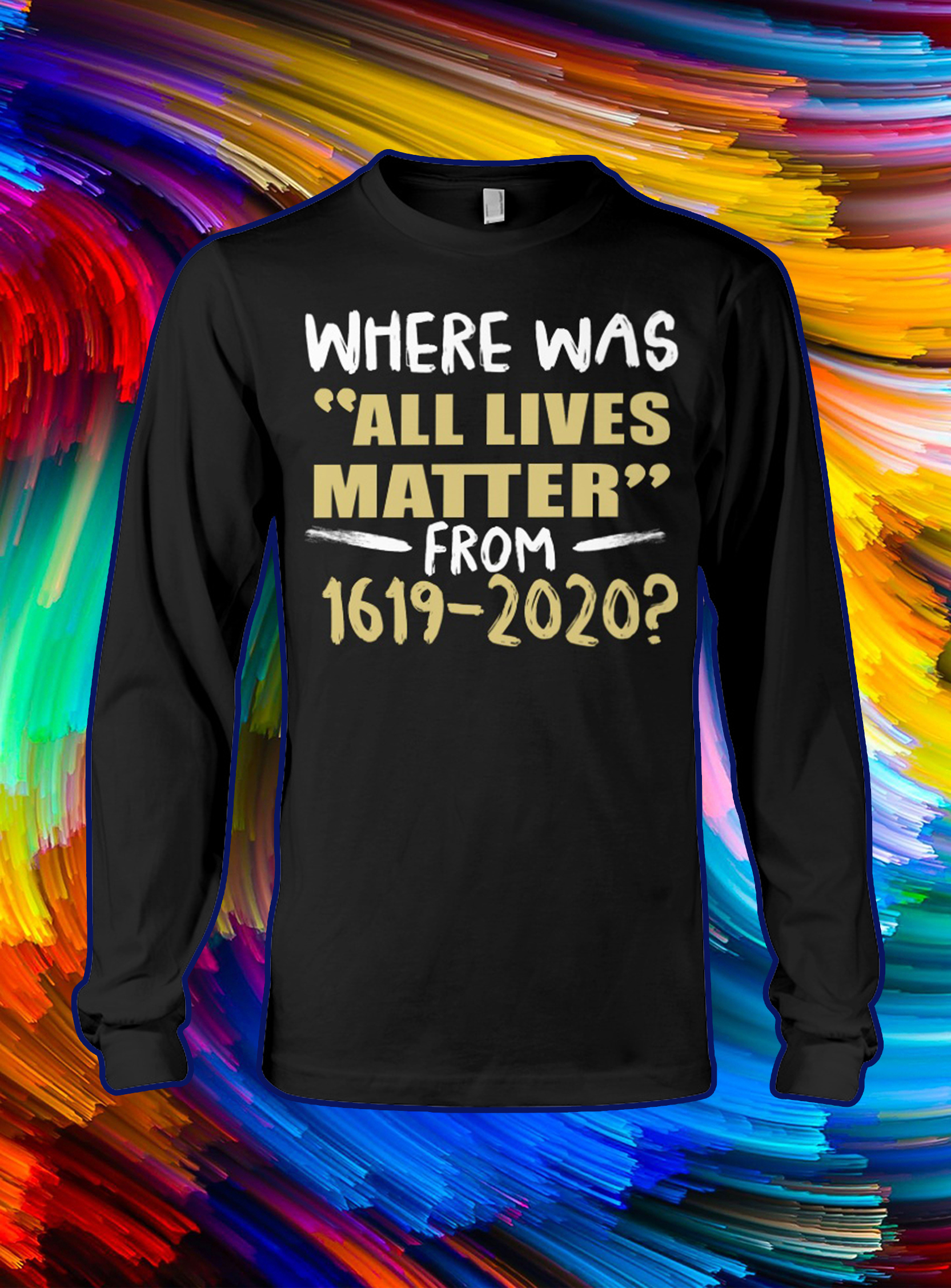 Where was all lives matter from 1619 2020 longsleeve tee